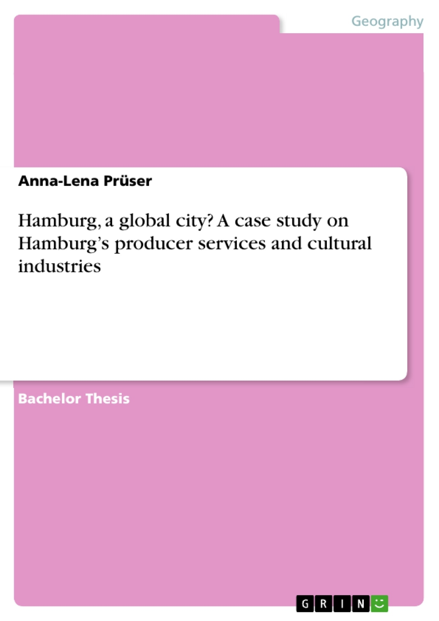 Title: Hamburg, a global city?  A case study on Hamburg's producer services and cultural industries