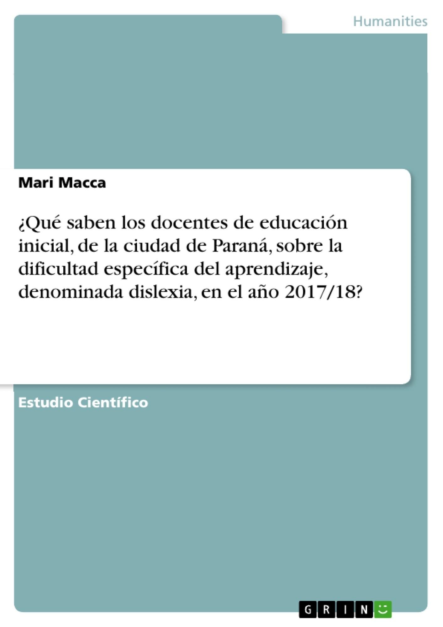 Título: ¿Qué saben los docentes de educación inicial, de la ciudad de Paraná, sobre la dificultad específica del aprendizaje, denominada dislexia, en el año 2017/18?
