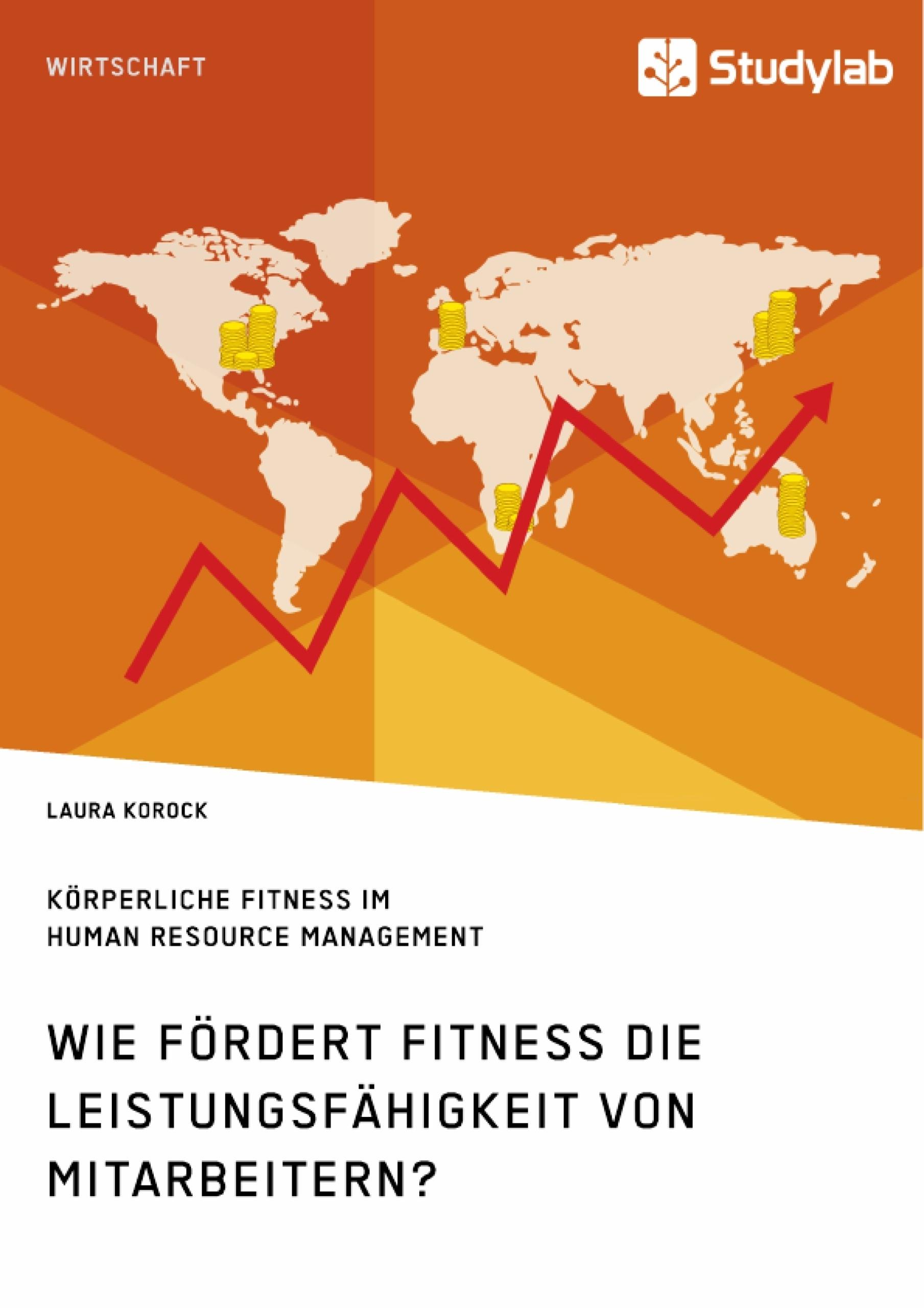 Titel: Körperliche Fitness im Human Resource Management. Wie fördert Fitness die Leistungsfähigkeit von Mitarbeitern?