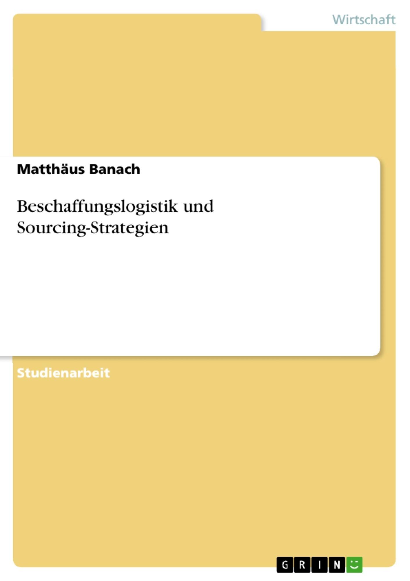 Titel: Beschaffungslogistik und Sourcing-Strategien