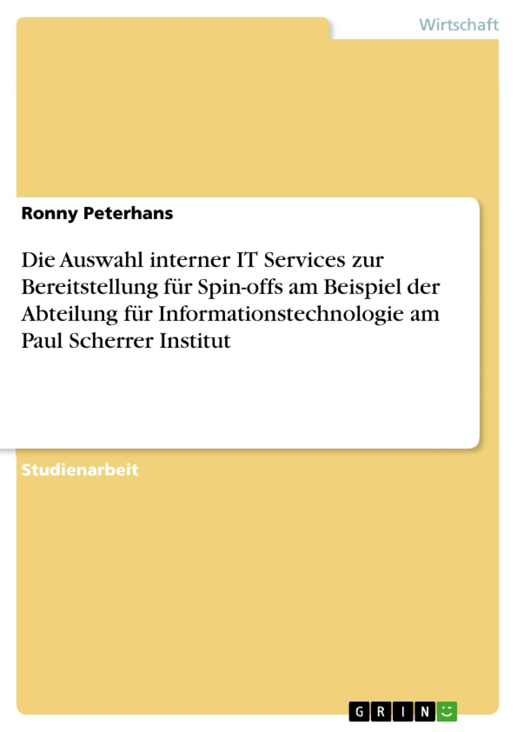 Titel: Die Auswahl interner IT Services zur Bereitstellung für Spin-offs am Beispiel der Abteilung für Informationstechnologie am Paul Scherrer Institut