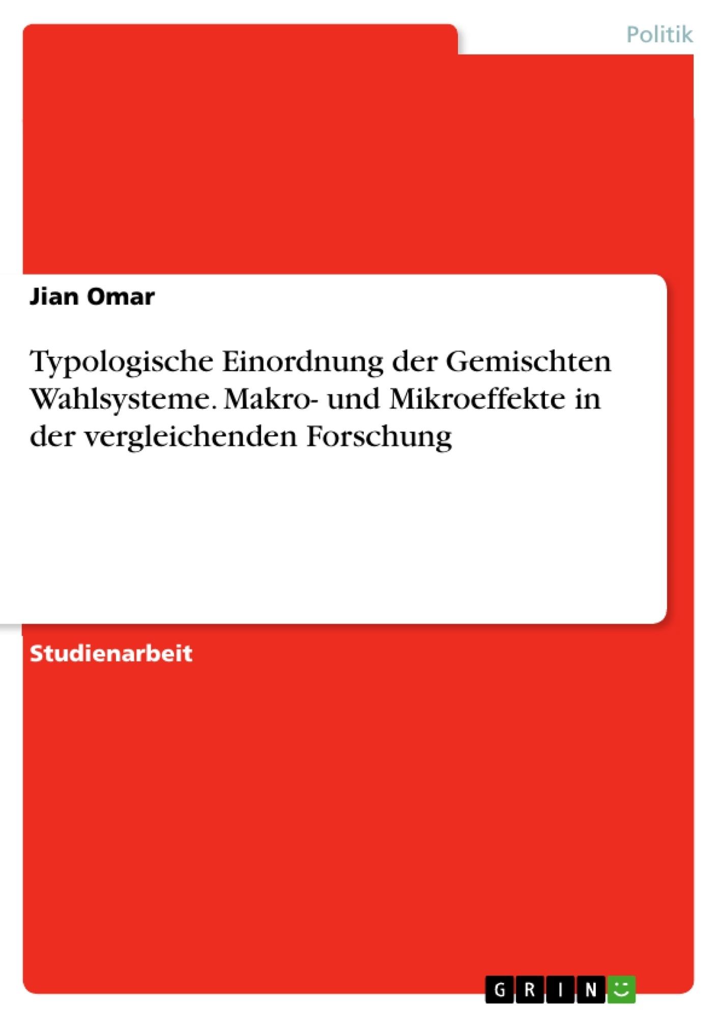 Titel: Typologische Einordnung der Gemischten Wahlsysteme. Makro- und Mikroeffekte in der vergleichenden Forschung