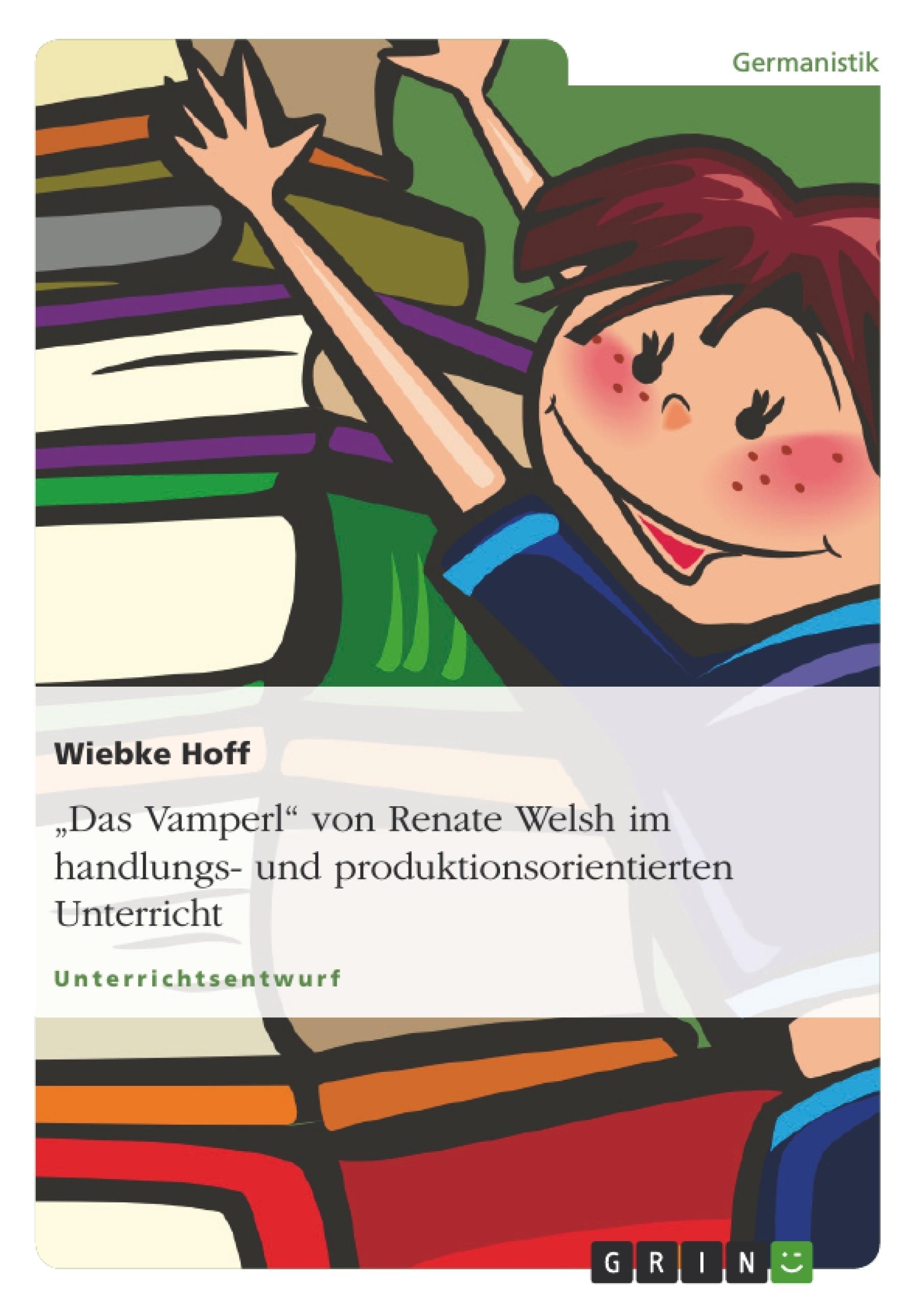 """Titel: """"Das Vamperl"""" von Renate Welsh im handlungs- und produktionsorientierten Unterricht"""