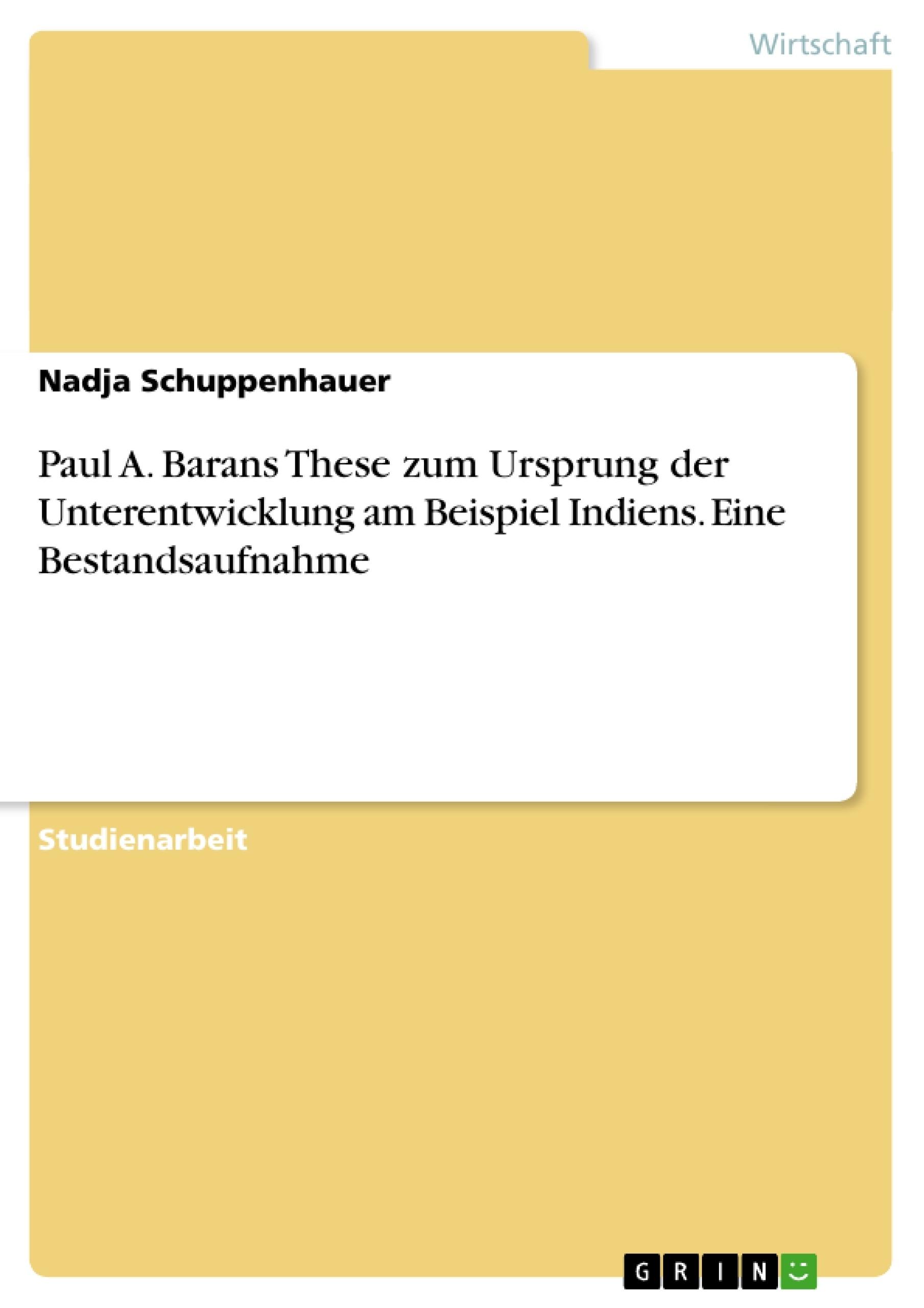 Titel: Paul A. Barans These zum Ursprung der Unterentwicklung am Beispiel Indiens. Eine Bestandsaufnahme