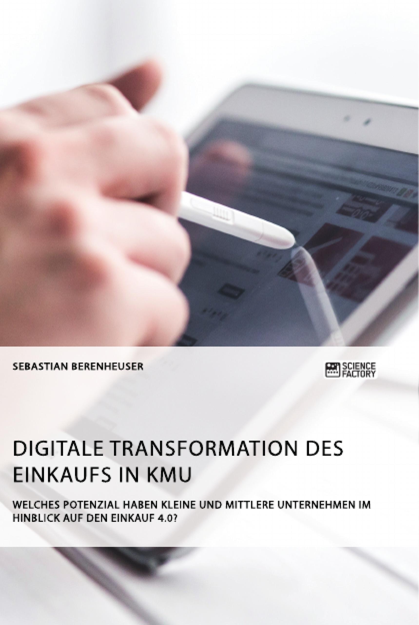 Titel: Digitale Transformation des Einkaufs in KMU. Welches Potenzial haben kleine und mittlere Unternehmen im Hinblick auf den Einkauf 4.0?