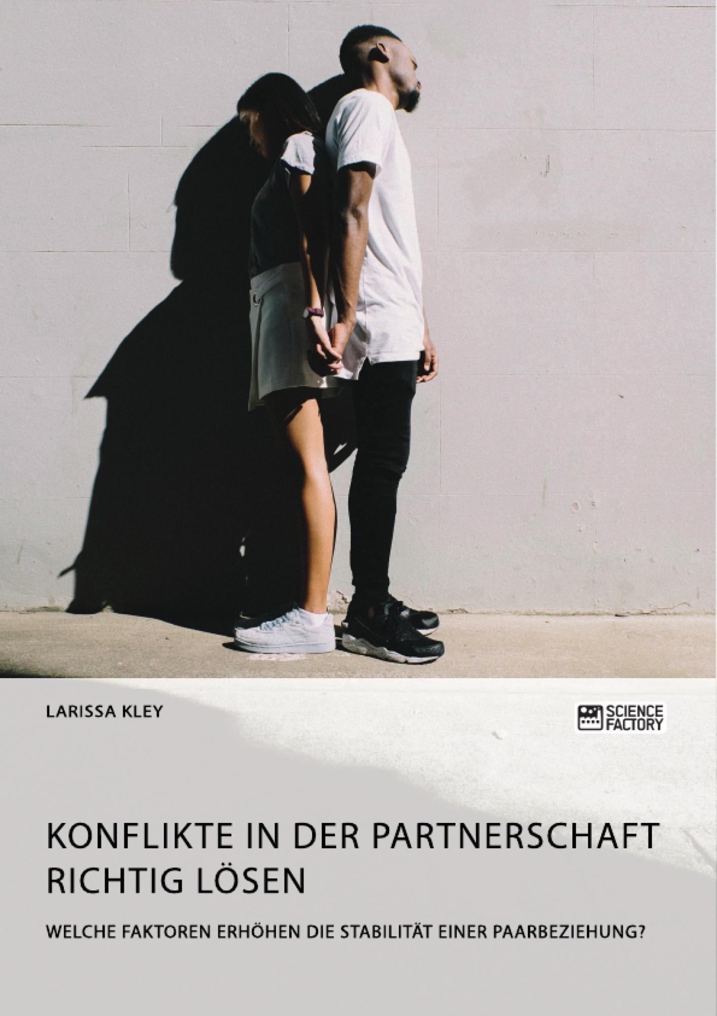 Titel: Konflikte in der Partnerschaft richtig lösen. Welche Faktoren erhöhen die Stabilität einer Paarbeziehung?
