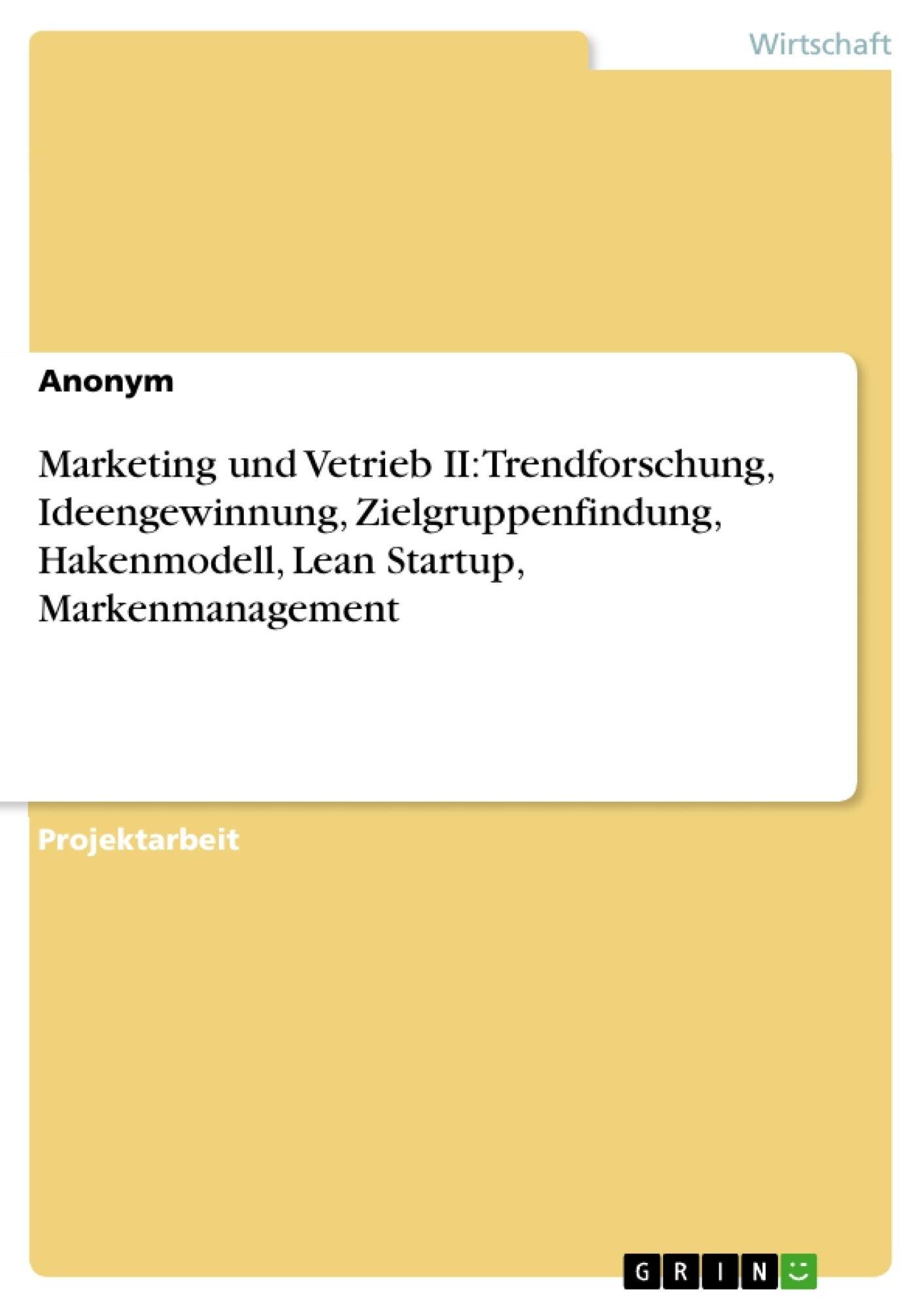 Title: Marketing und Vetrieb II: Trendforschung, Ideengewinnung, Zielgruppenfindung, Hakenmodell, Lean Startup, Markenmanagement