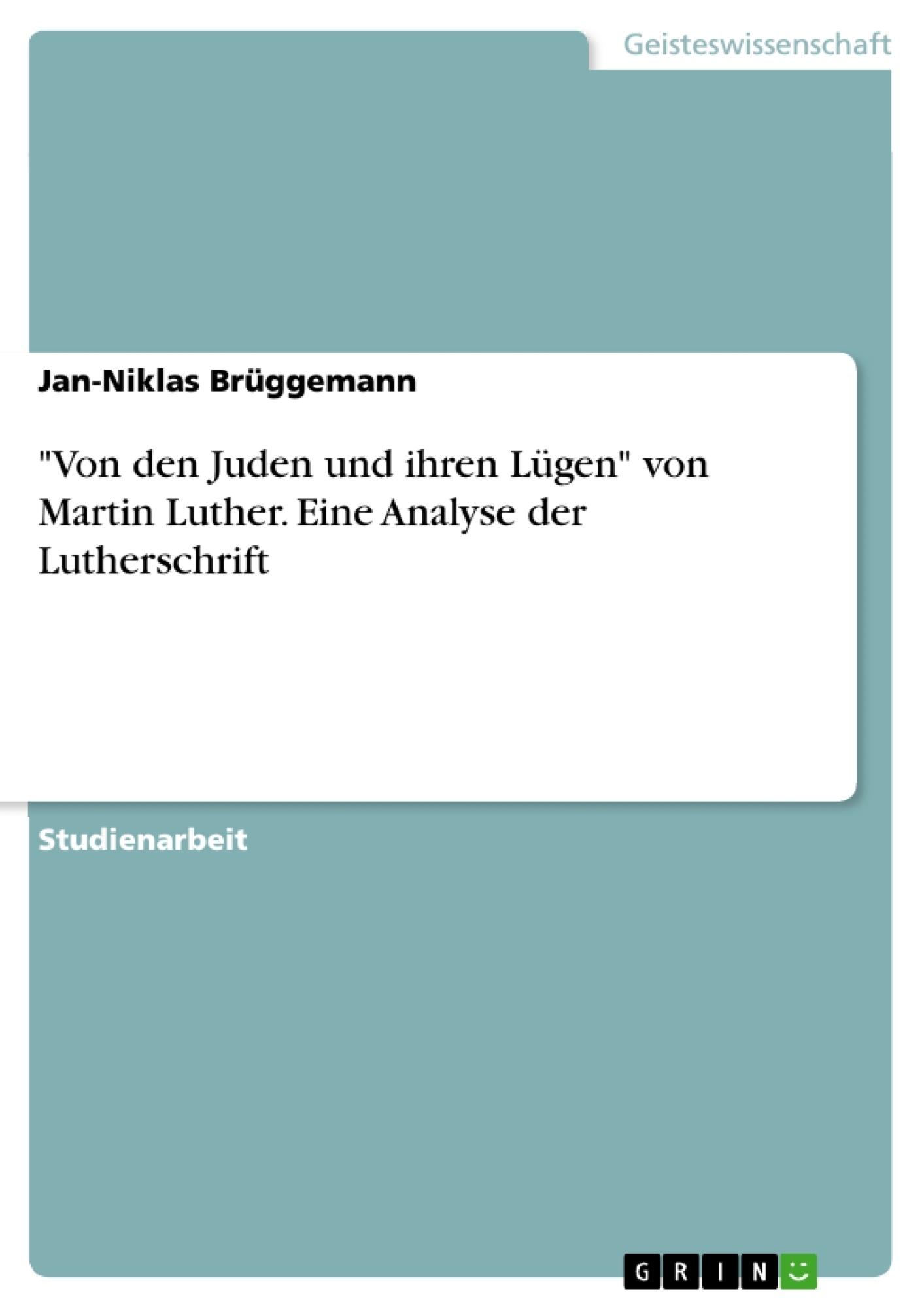 """Titel: """"Von den Juden und ihren Lügen"""" von Martin Luther. Eine Analyse der Lutherschrift"""
