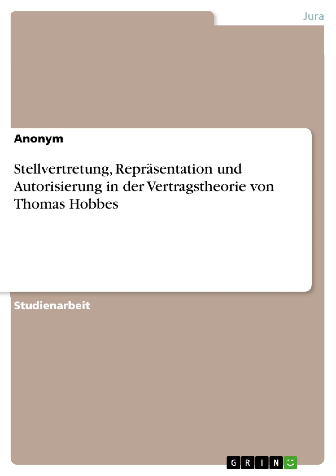 Titel: Stellvertretung, Repräsentation und Autorisierung in der Vertragstheorie von Thomas Hobbes