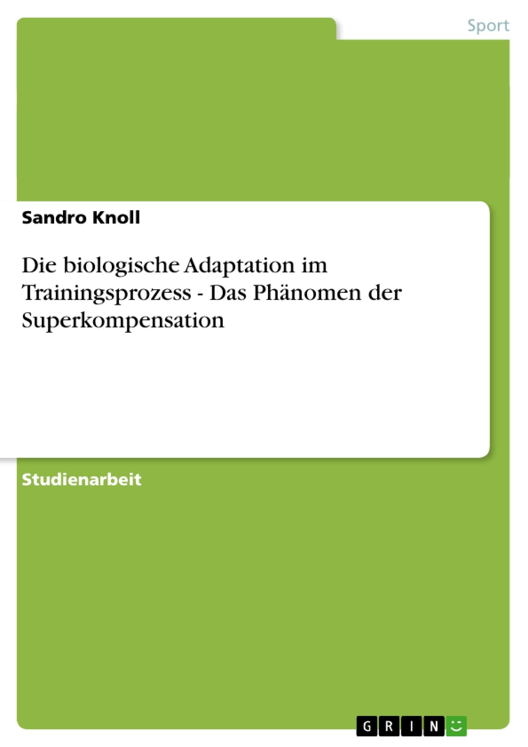 Titel: Die biologische Adaptation im Trainingsprozess - Das Phänomen der Superkompensation