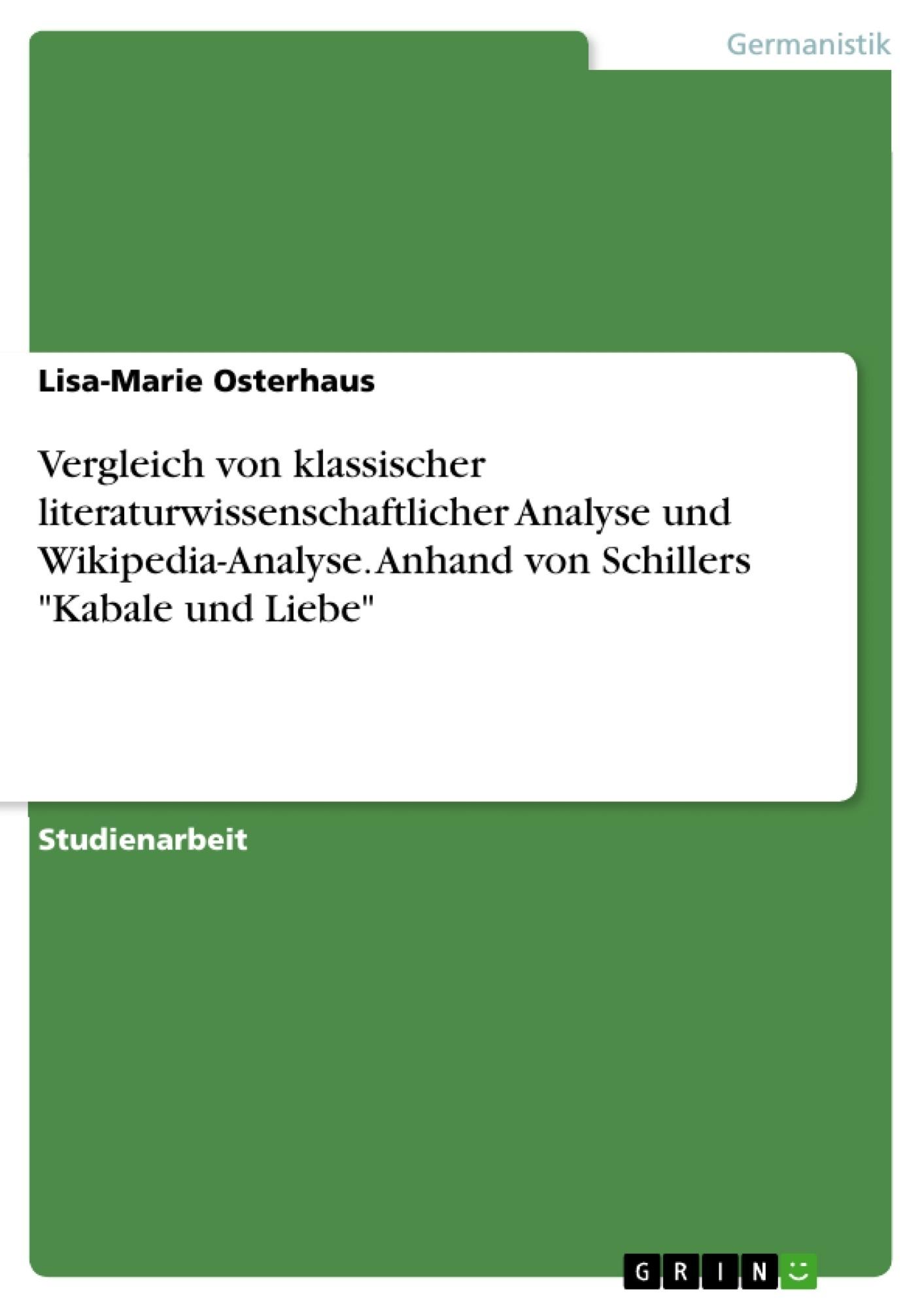 """Titel: Vergleich von klassischer literaturwissenschaftlicher Analyse und Wikipedia-Analyse. Anhand von Schillers """"Kabale und Liebe"""""""