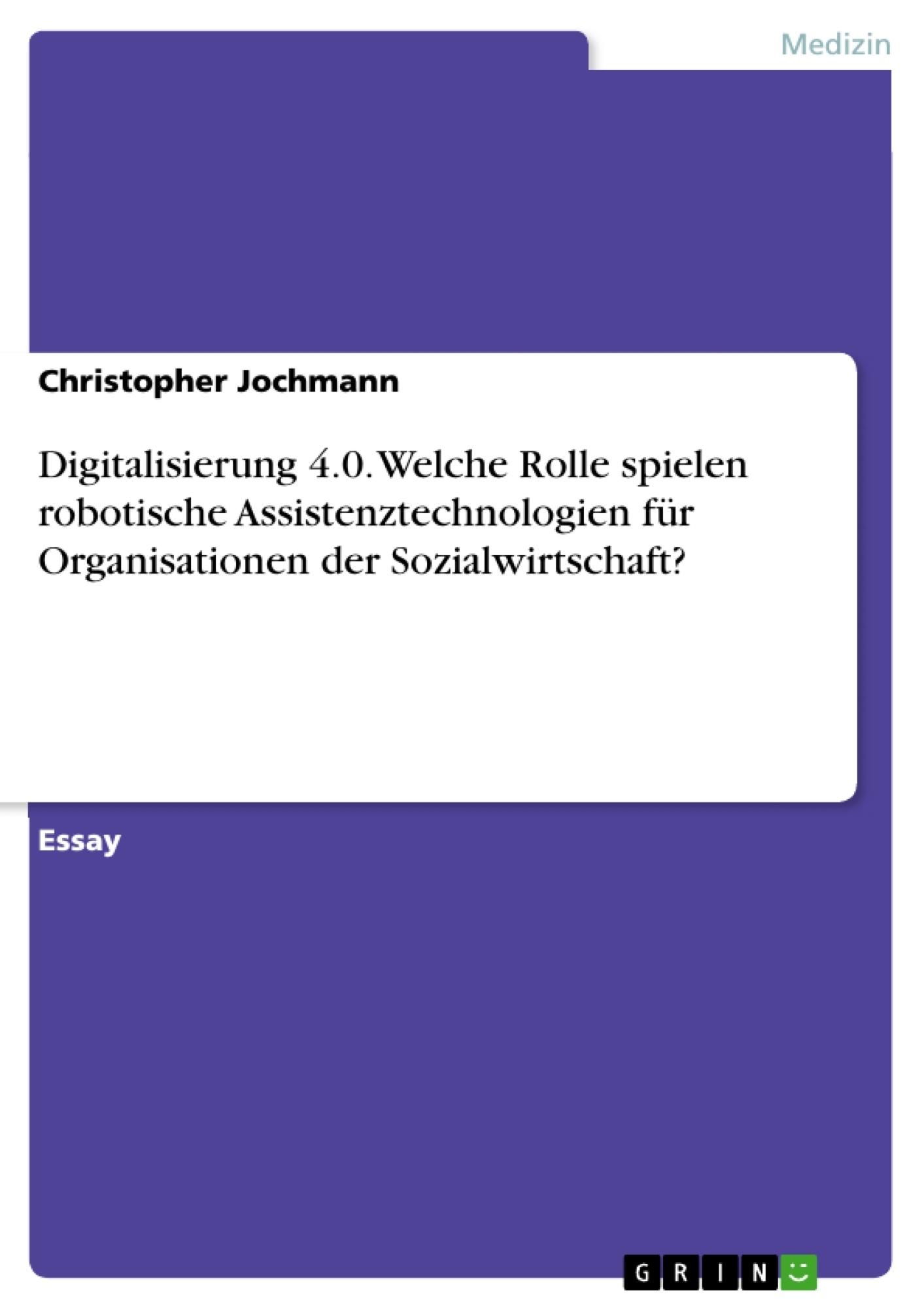 Titel: Digitalisierung 4.0. Welche Rolle spielen robotische Assistenztechnologien für Organisationen der Sozialwirtschaft?