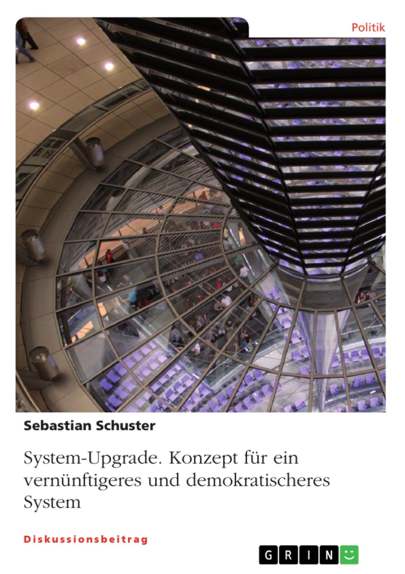 Titel: System-Upgrade. Konzept für ein vernünftigeres und demokratischeres System