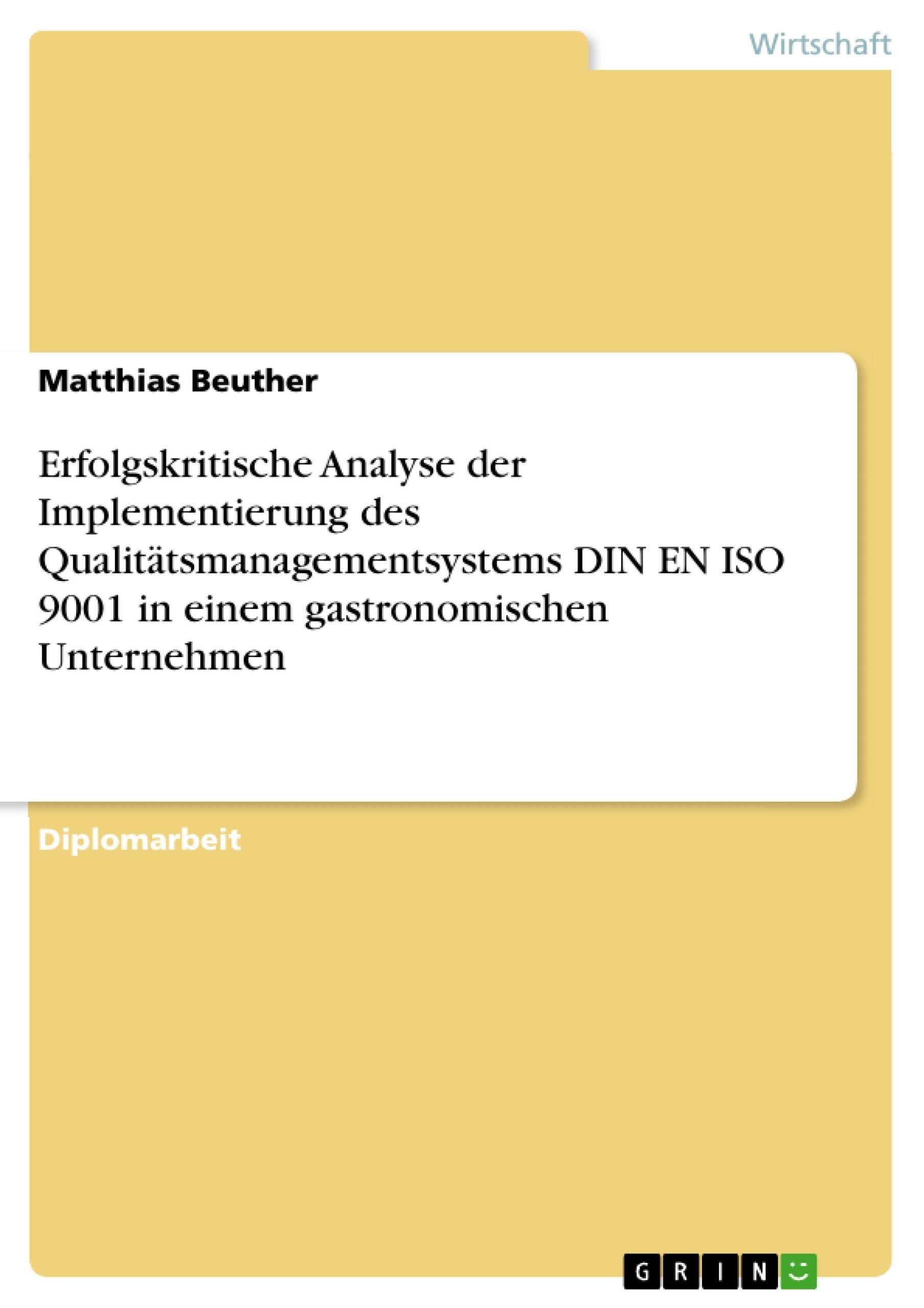 Titel: Erfolgskritische Analyse der Implementierung des Qualitätsmanagementsystems DIN EN ISO 9001 in einem gastronomischen Unternehmen