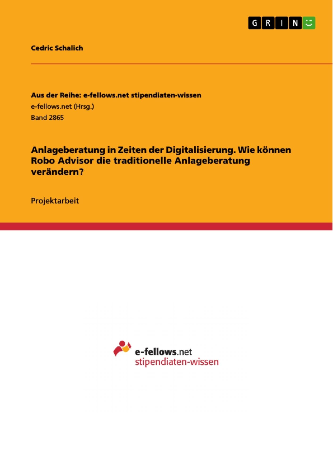 Titel: Anlageberatung in Zeiten der Digitalisierung. Wie können Robo Advisor die traditionelle Anlageberatung verändern?