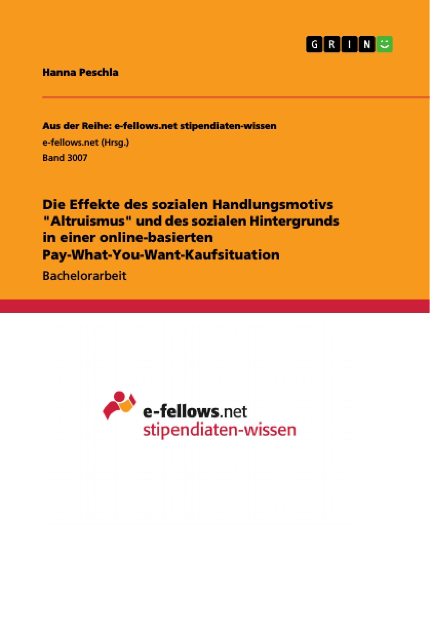 """Titel: Die Effekte des sozialen Handlungsmotivs """"Altruismus"""" und des sozialen Hintergrunds in einer online-basierten Pay-What-You-Want-Kaufsituation"""