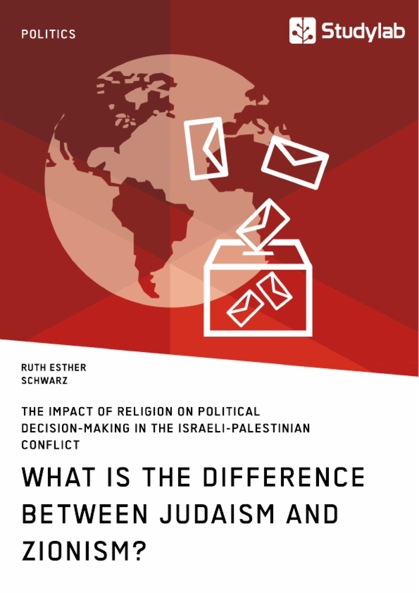 Title: What is the difference between Judaism and Zionism? The impact of religion on political decision-making in the Israeli-Palestinian conflict