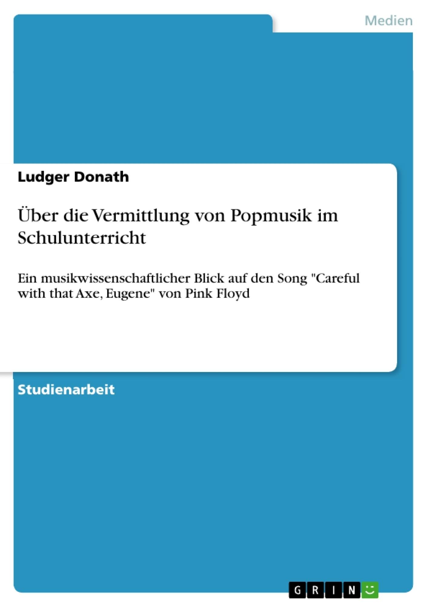 Titel: Über die Vermittlung von Popmusik im Schulunterricht