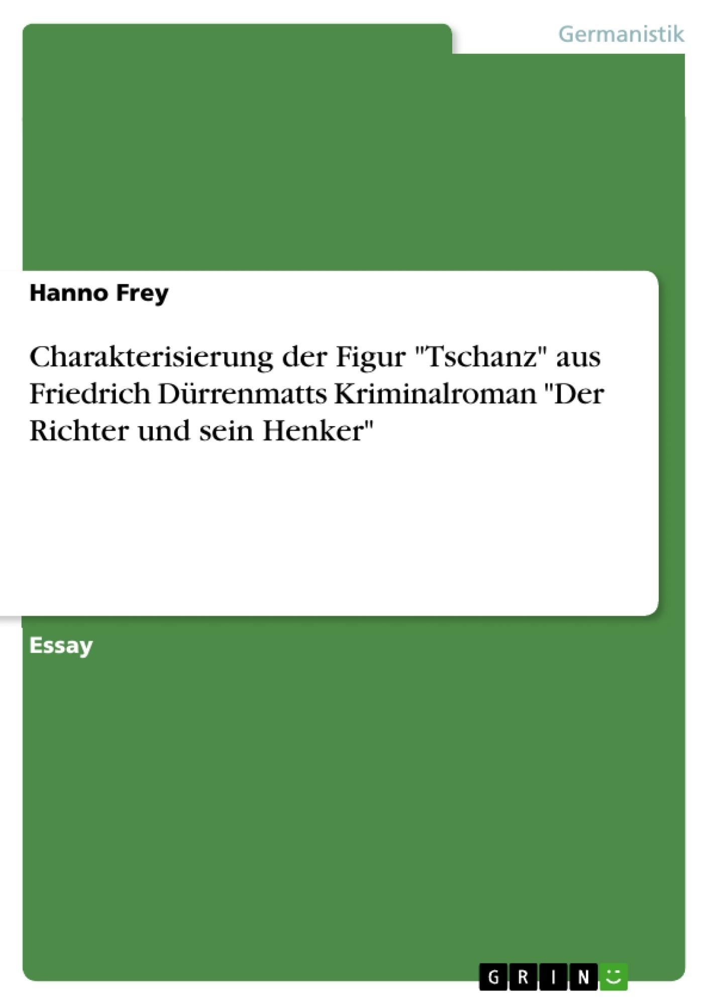 """Titel: Charakterisierung der Figur """"Tschanz"""" aus Friedrich Dürrenmatts Kriminalroman """"Der Richter und sein Henker"""""""
