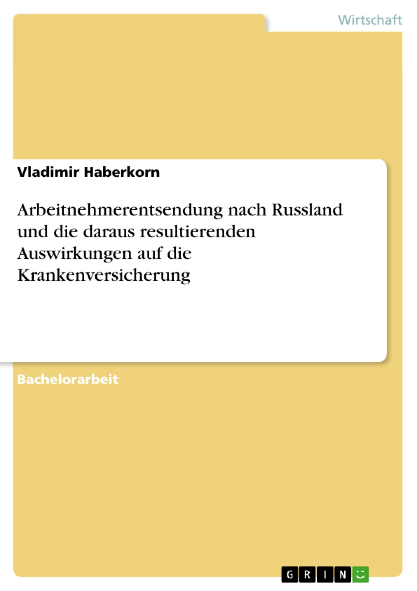 Titel: Arbeitnehmerentsendung nach Russland und die daraus resultierenden Auswirkungen auf die Krankenversicherung