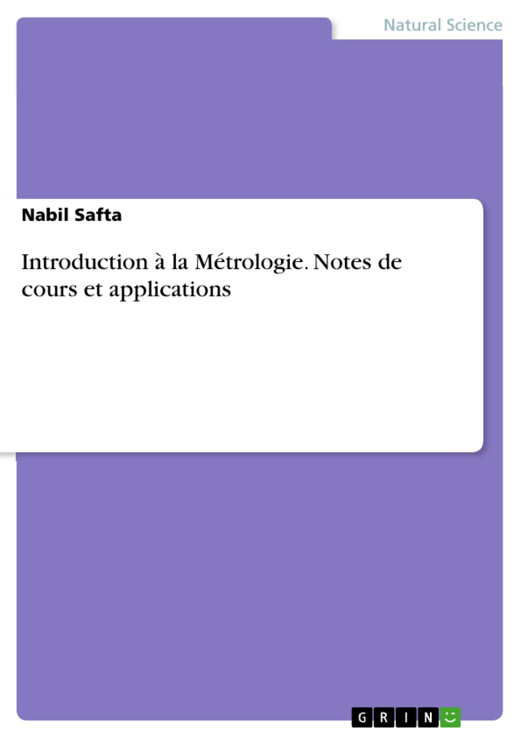 Titre: Introduction à la Métrologie. Notes de cours et applications