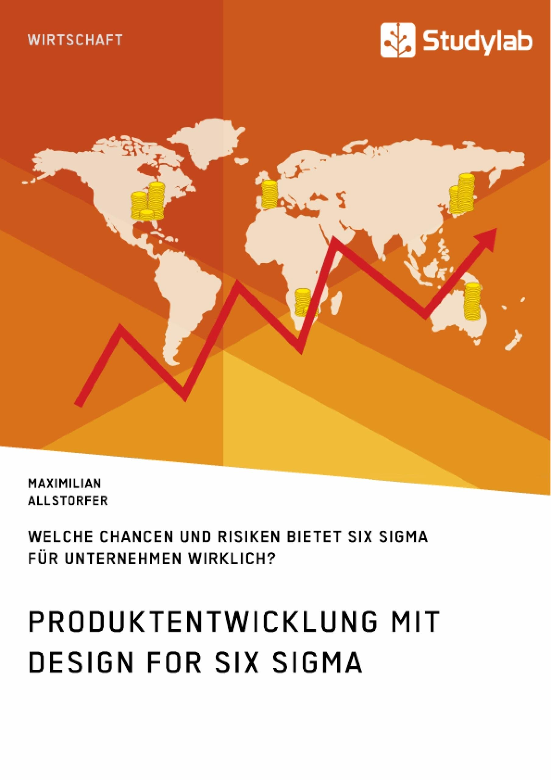 Titel: Produktentwicklung mit Design for Six Sigma. Welche Chancen und Risiken bietet Six Sigma für Unternehmen wirklich?