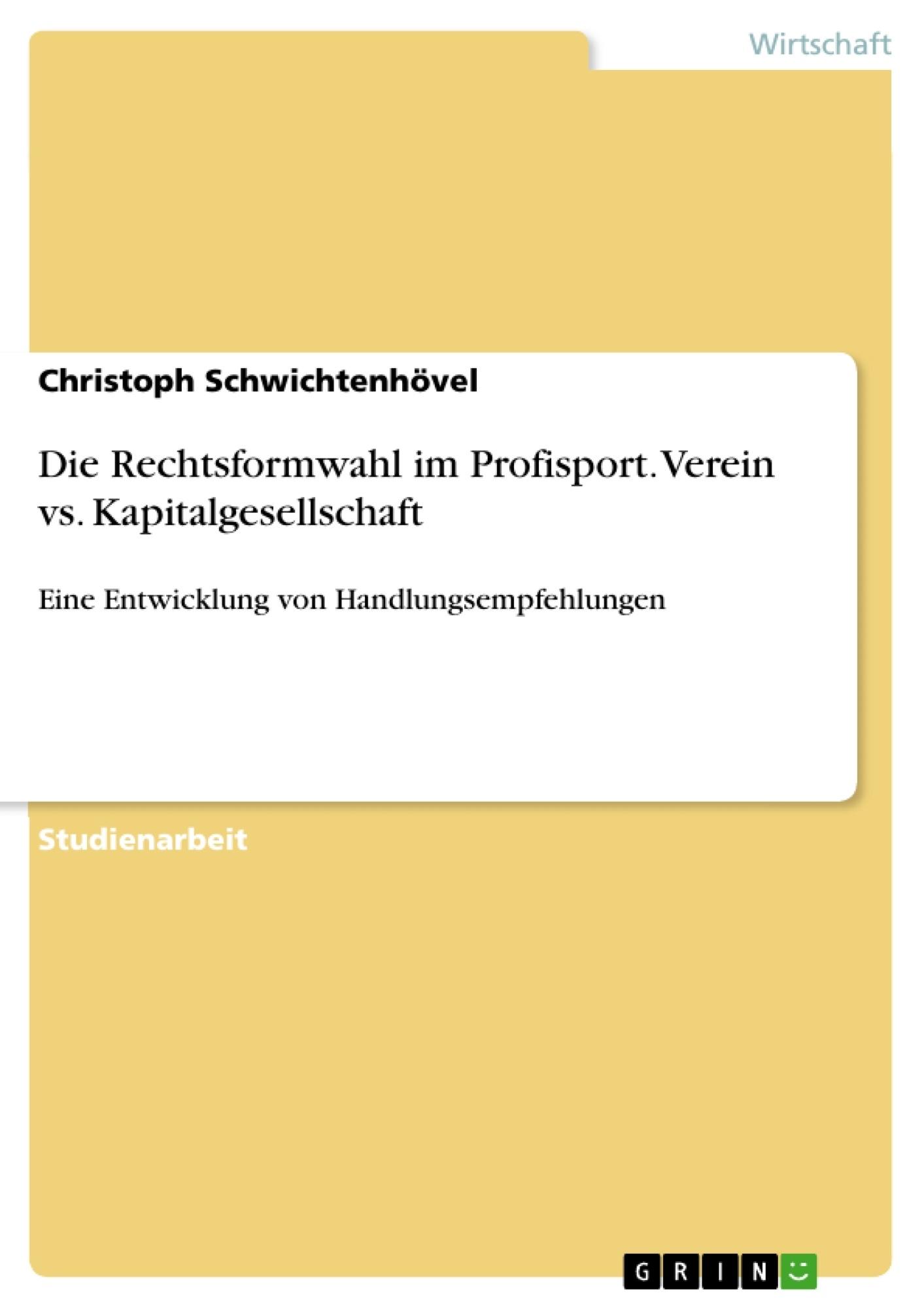 Titel: Die Rechtsformwahl im Profisport. Verein vs. Kapitalgesellschaft