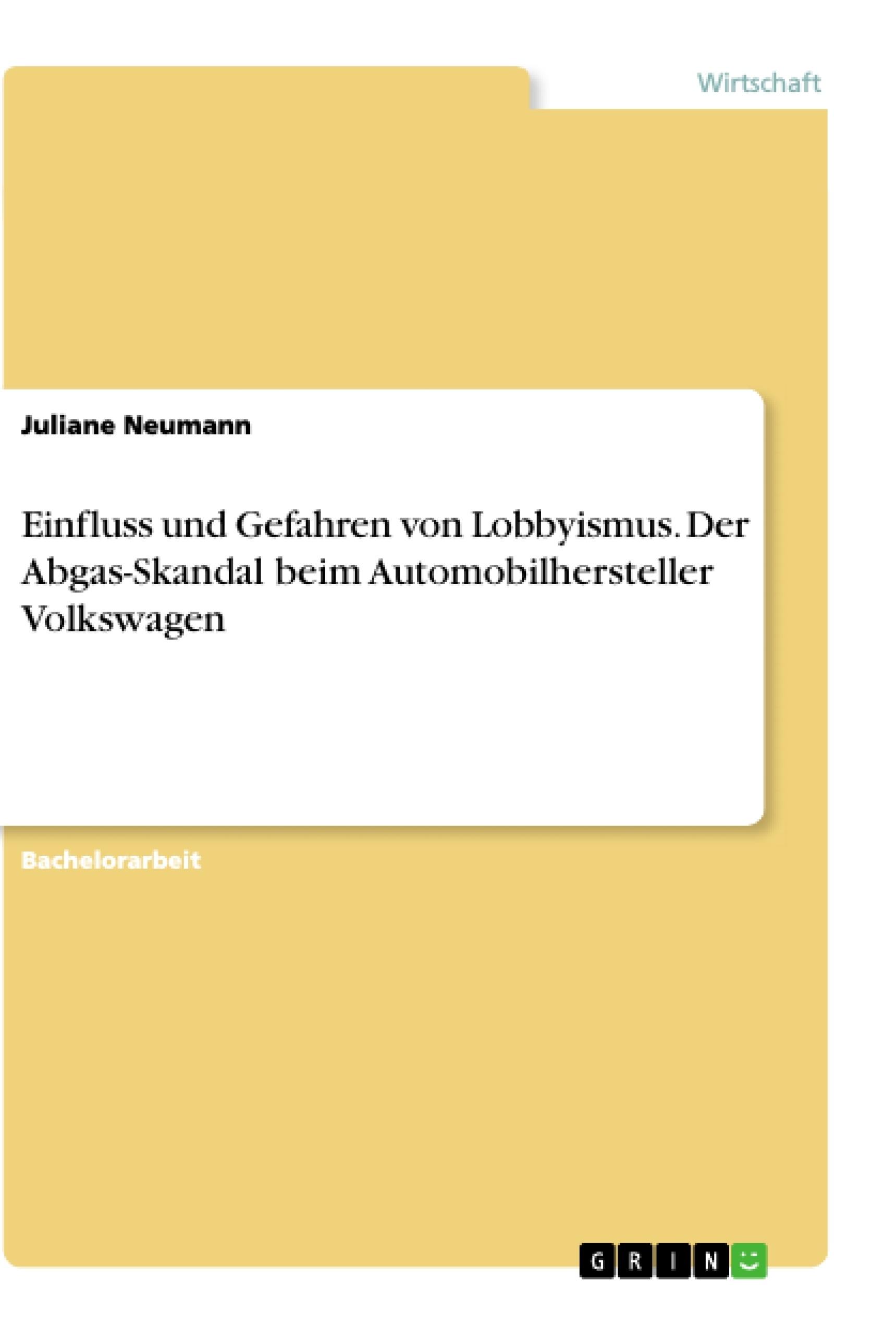 Titel: Einfluss und Gefahren von Lobbyismus. Der Abgas-Skandal beim Automobilhersteller Volkswagen