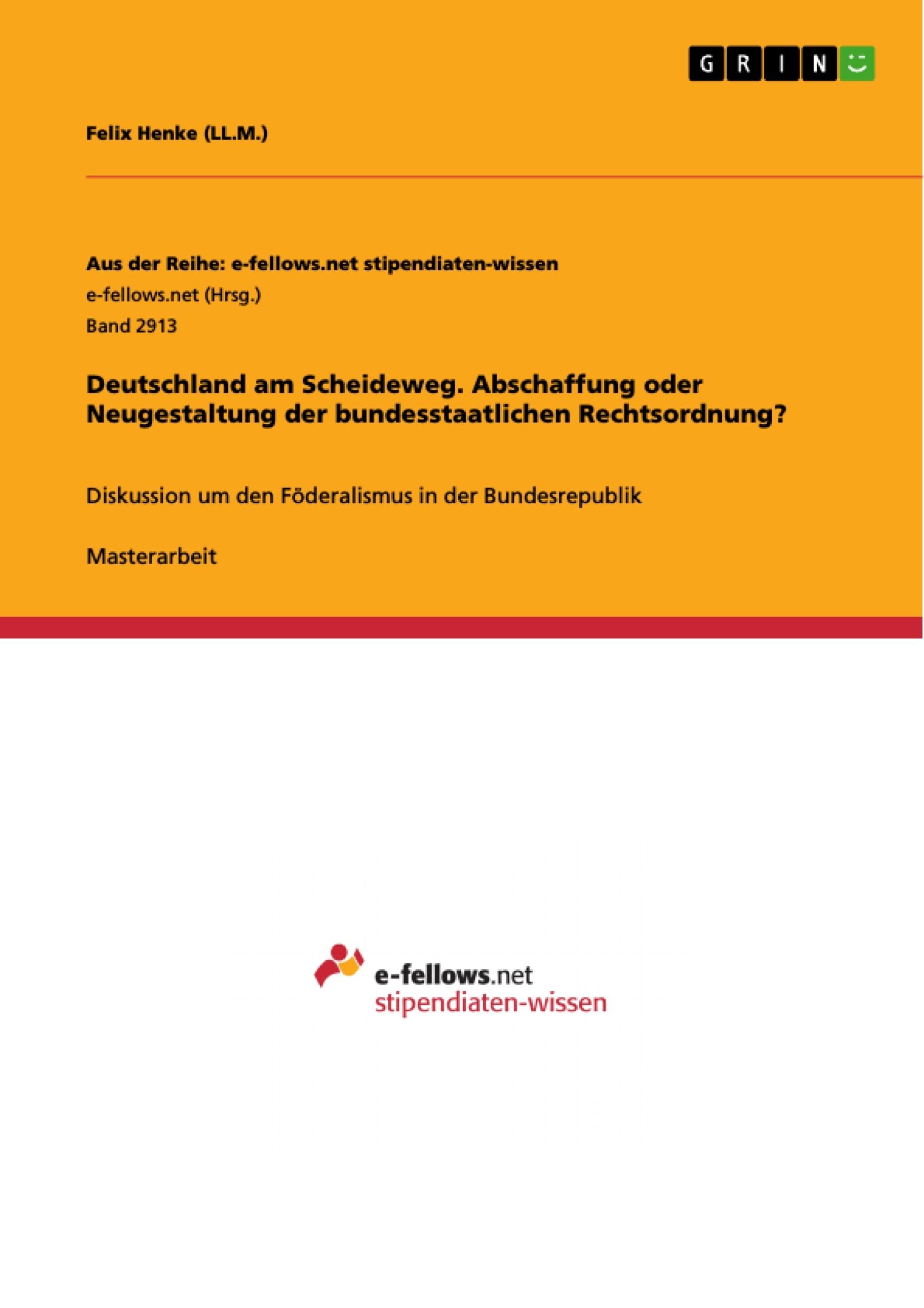 Titel: Deutschland am Scheideweg. Abschaffung oder Neugestaltung der bundesstaatlichen Rechtsordnung?