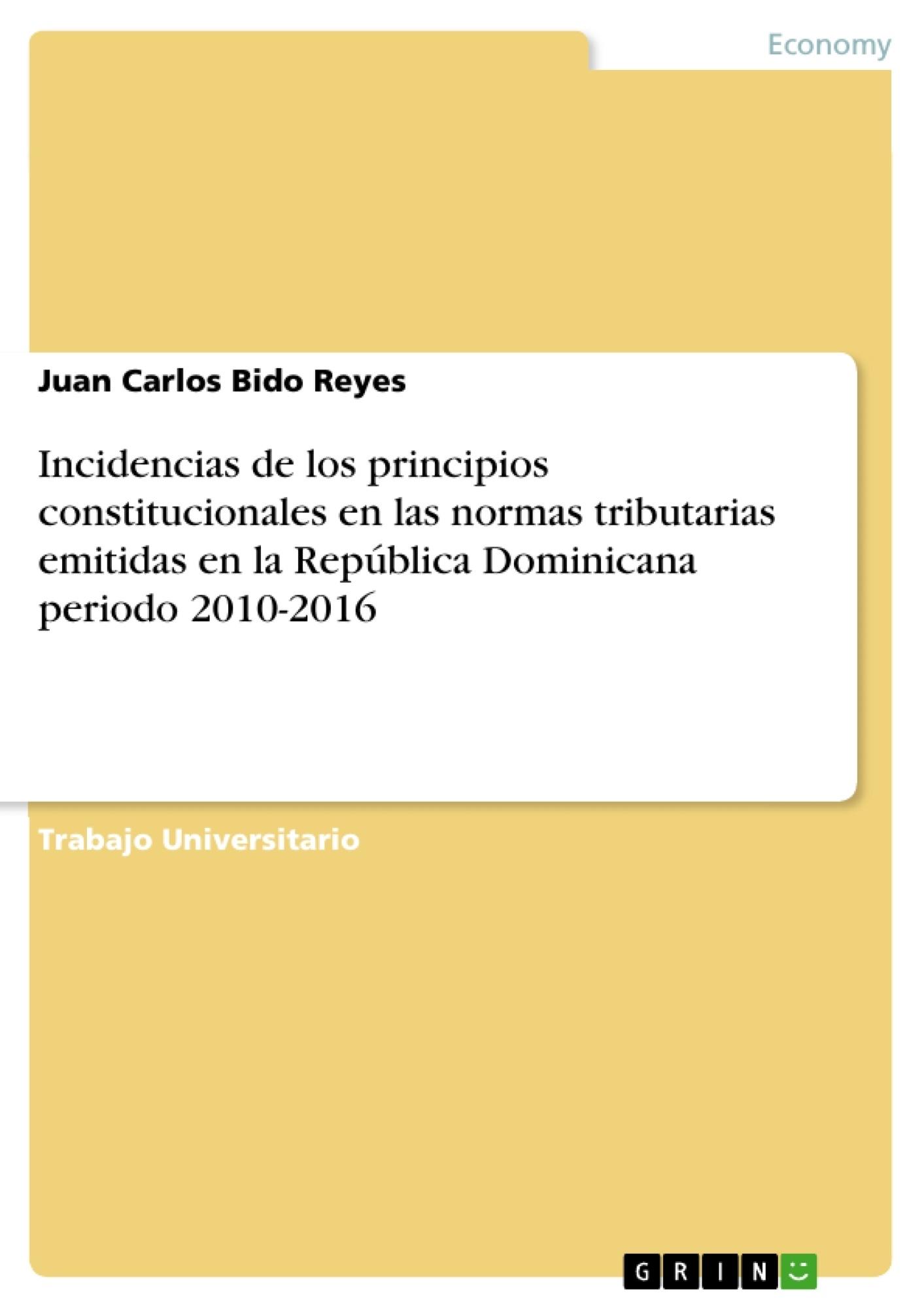 Título: Incidencias de los principios constitucionales en las normas tributarias emitidas en la República Dominicana periodo 2010-2016