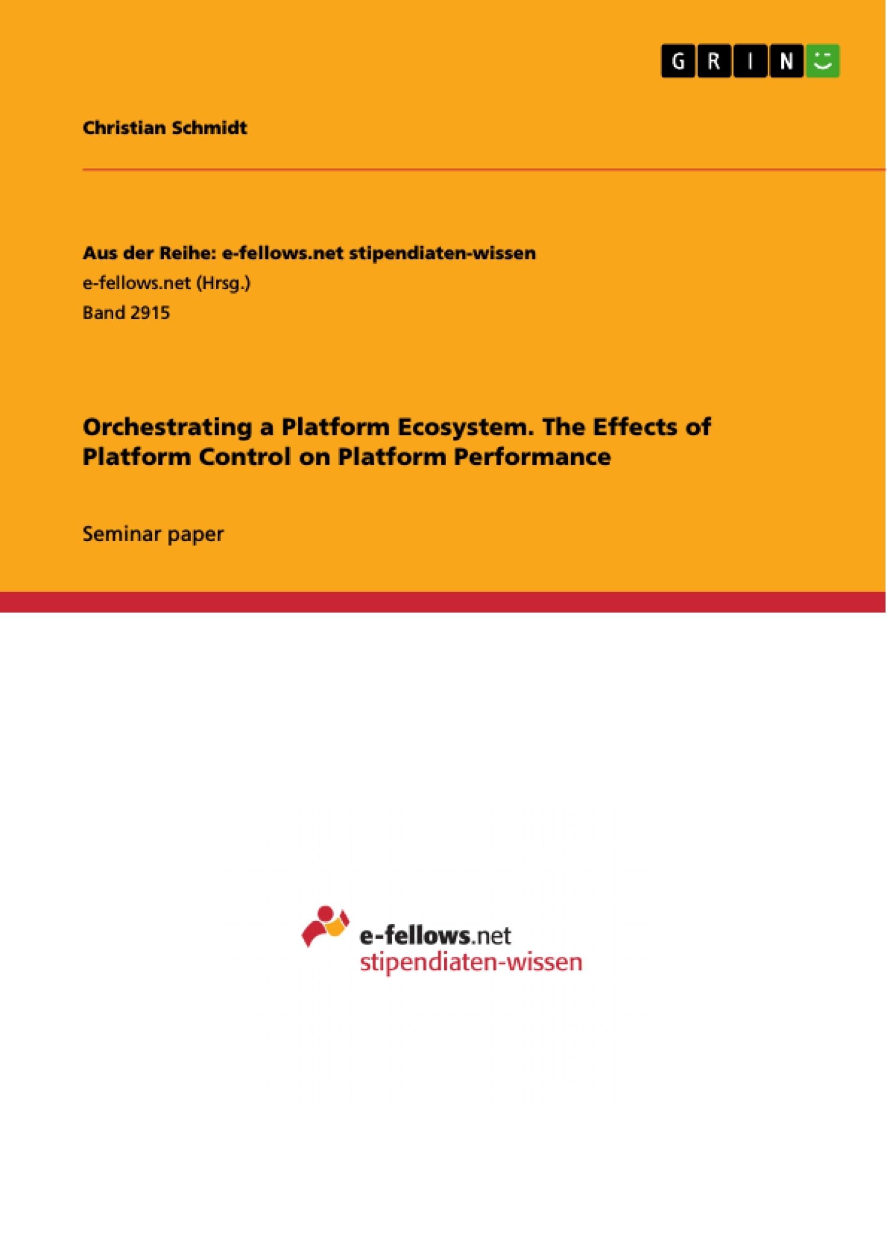 Title: Orchestrating a Platform Ecosystem. The Effects of Platform Control on Platform Performance