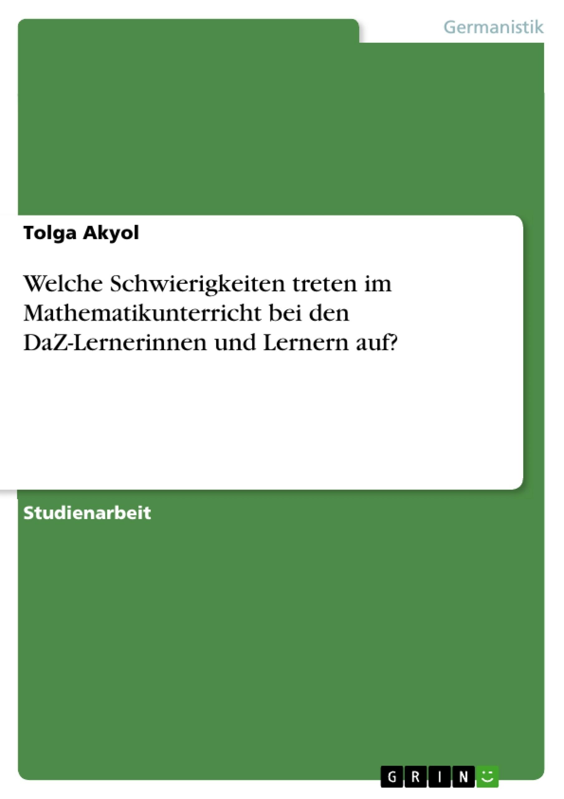 Titel: Welche Schwierigkeiten treten im Mathematikunterricht bei den DaZ-Lernerinnen und Lernern auf?
