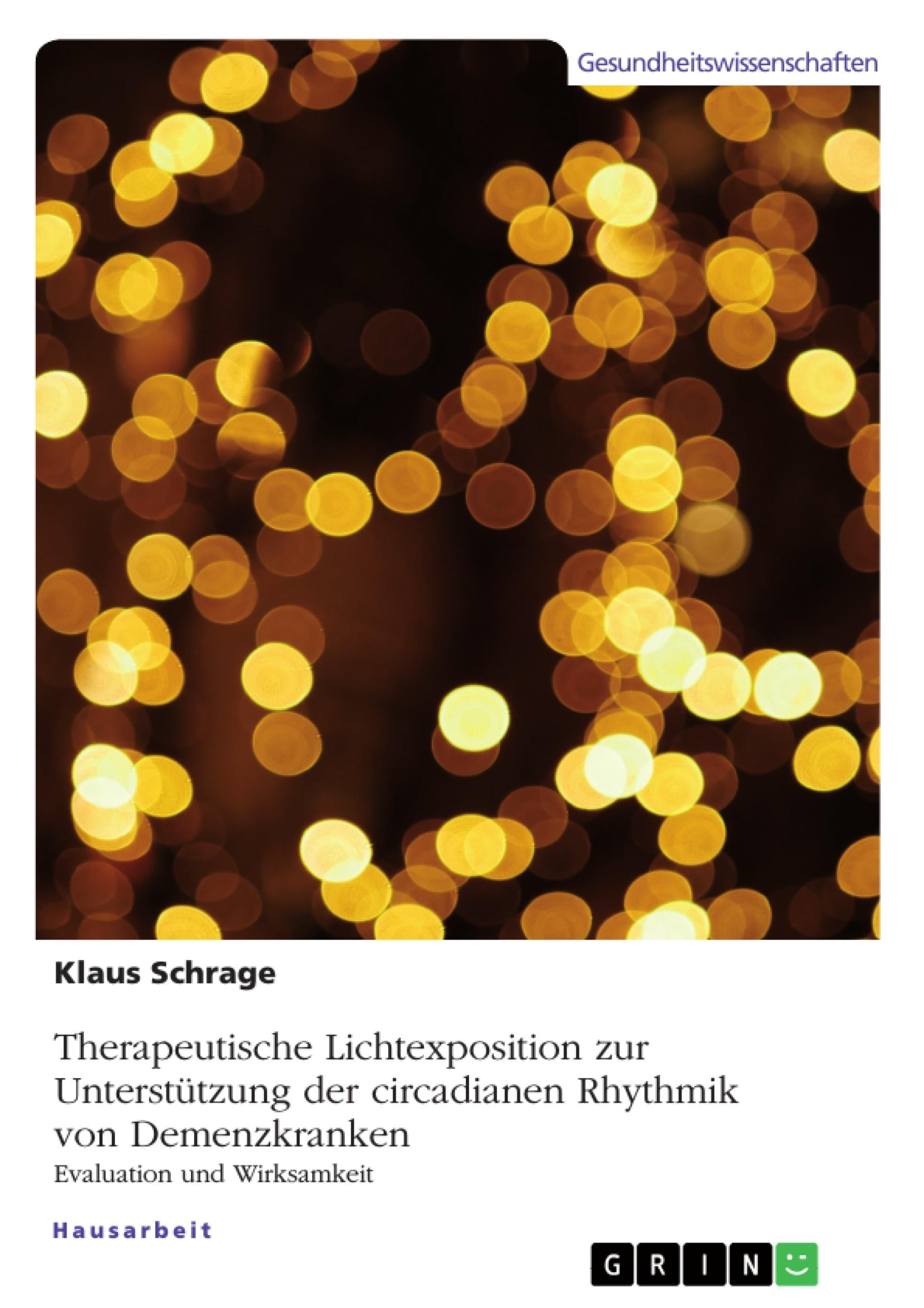 Titel: Therapeutische Lichtexposition zur Unterstützung der circadianen Rhythmik von Demenzkranken. Evaluation und Wirksamkeit