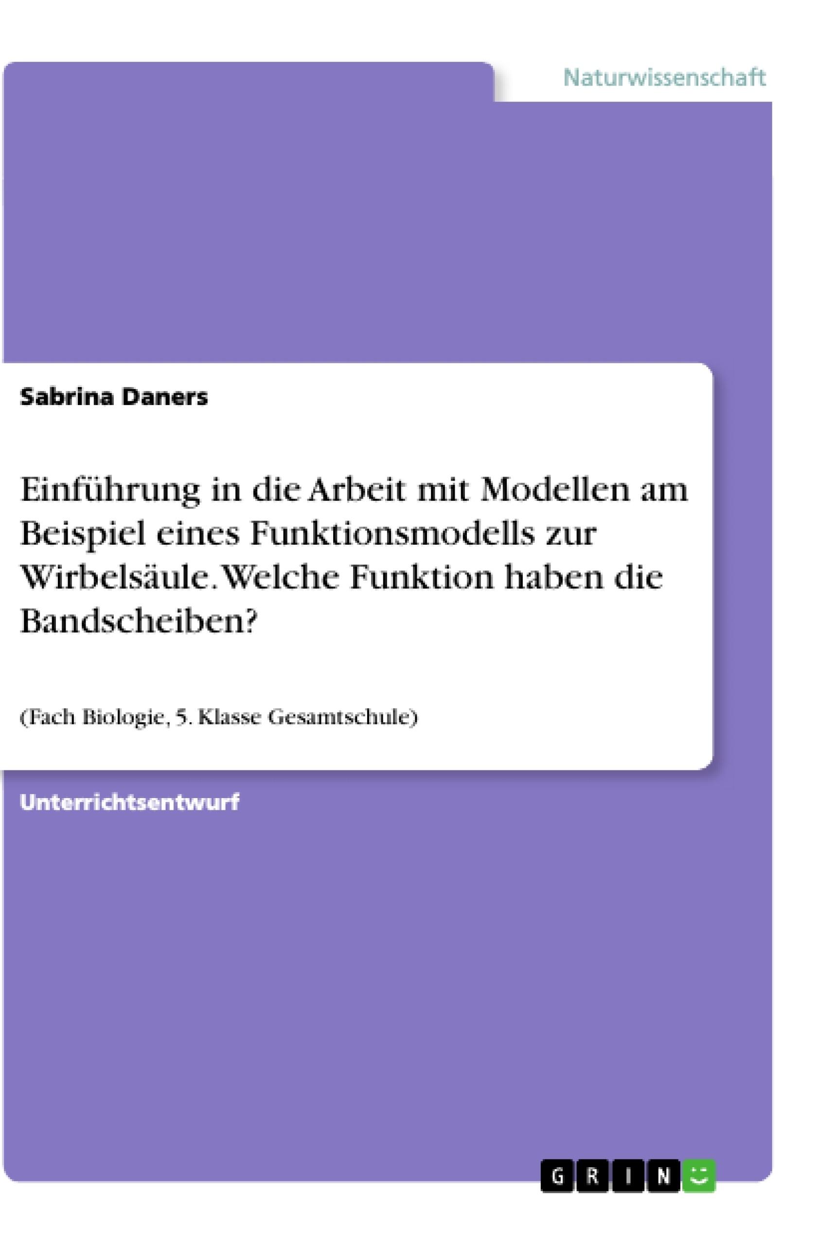 Titel: Einführung in die Arbeit mit Modellen am Beispiel eines Funktionsmodells zur Wirbelsäule. Welche Funktion haben die Bandscheiben?