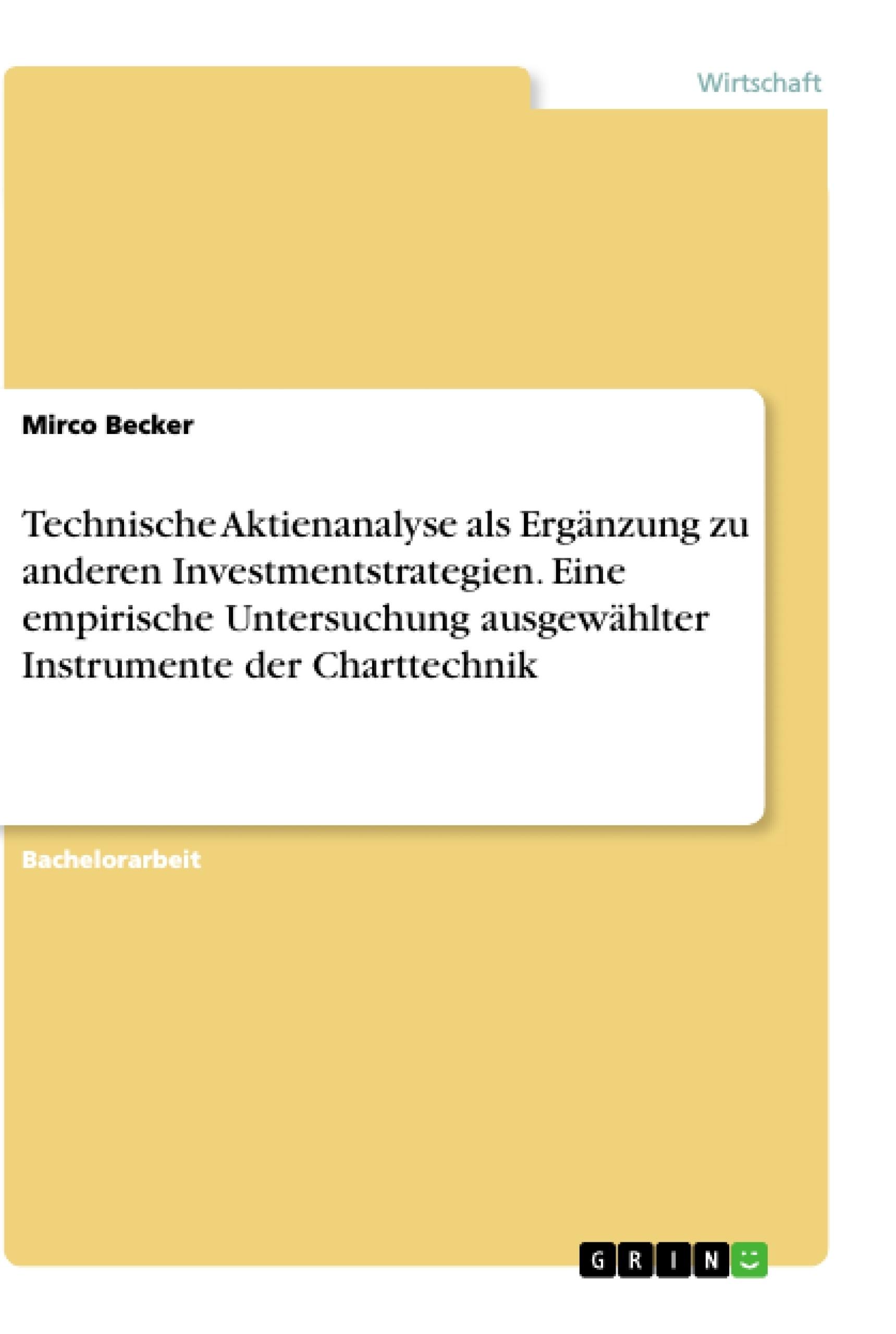 Titel: Technische Aktienanalyse als Ergänzung zu anderen Investmentstrategien. Eine empirische Untersuchung ausgewählter Instrumente der Charttechnik