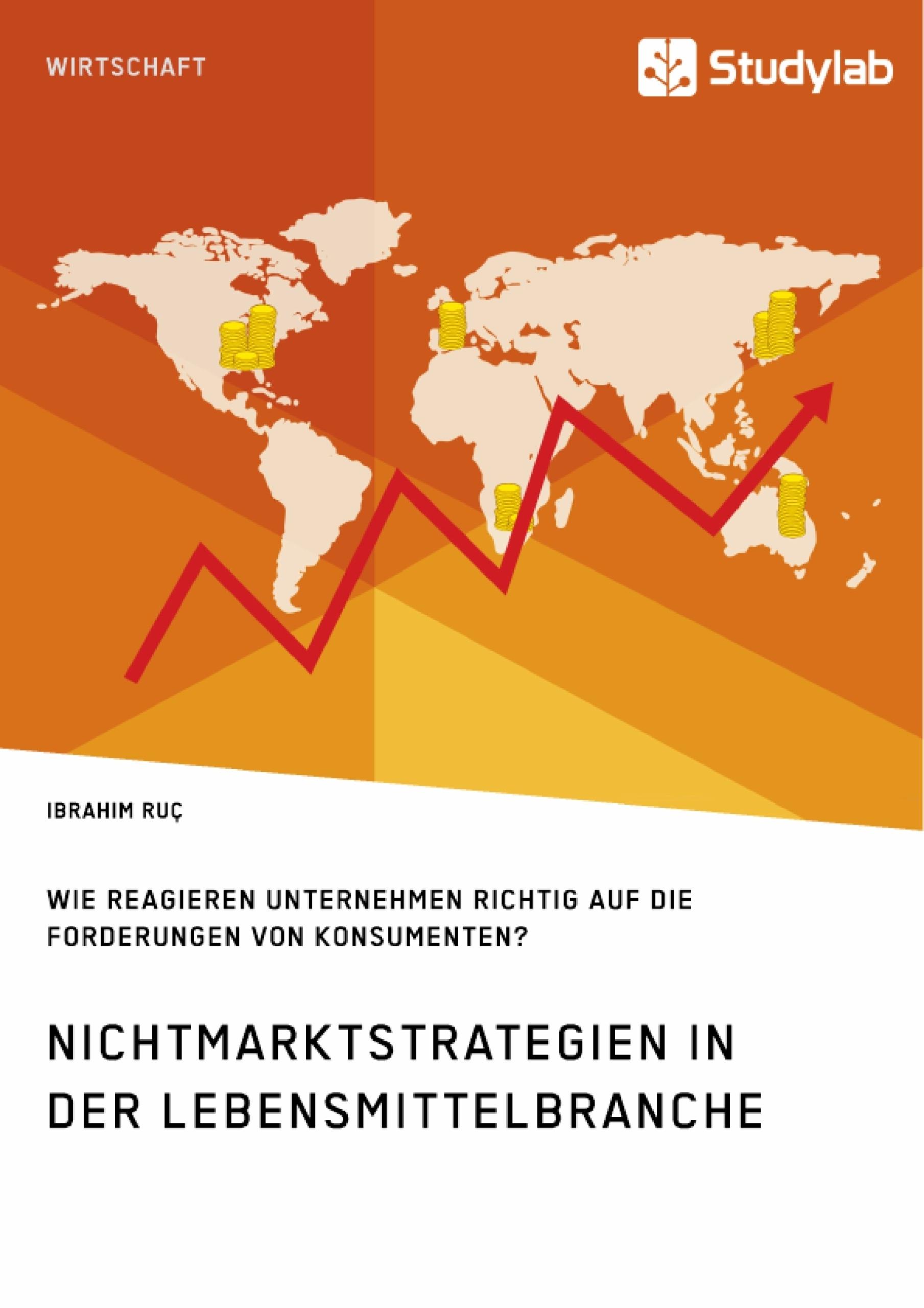 Titel: Nichtmarktstrategien in der Lebensmittelbranche. Wie reagieren Unternehmen richtig auf die Forderungen von Konsumenten?