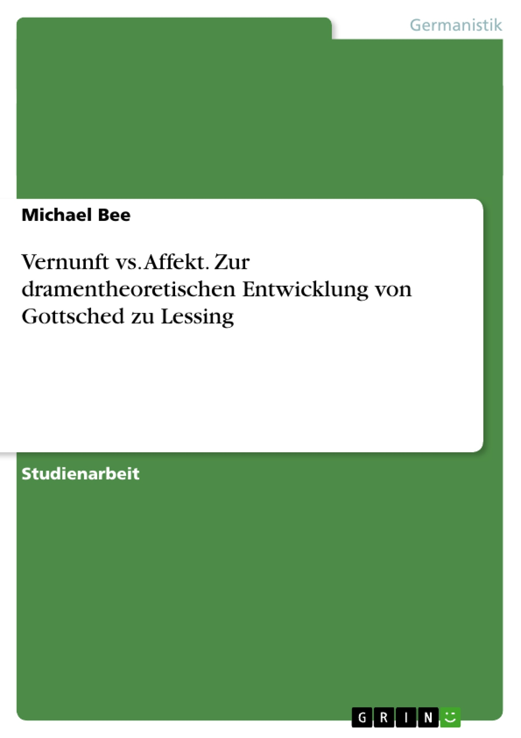 Titel: Vernunft vs. Affekt. Zur dramentheoretischen Entwicklung von Gottsched zu Lessing