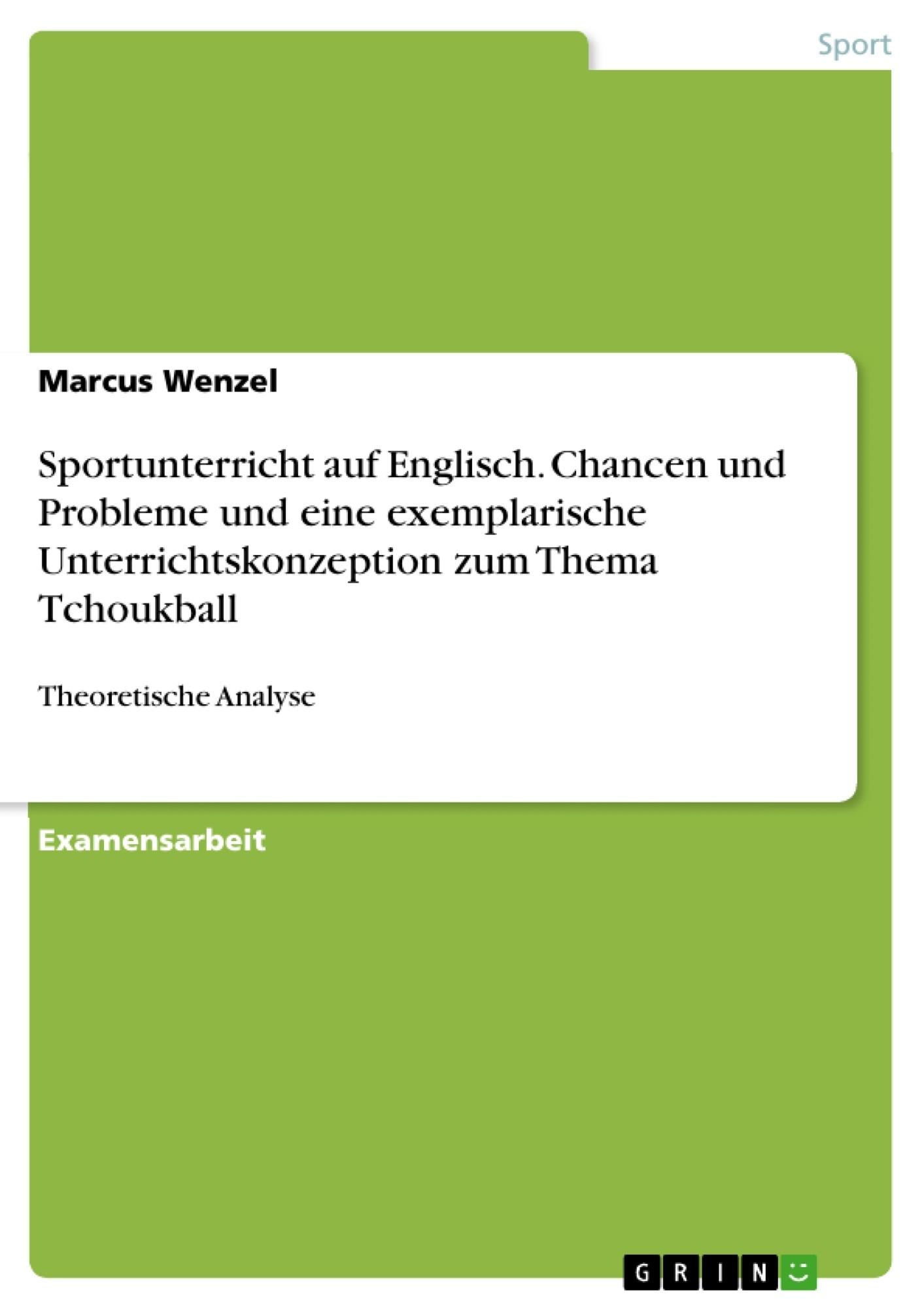 Titel: Sportunterricht auf Englisch. Chancen und Probleme und eine exemplarische Unterrichtskonzeption zum Thema Tchoukball