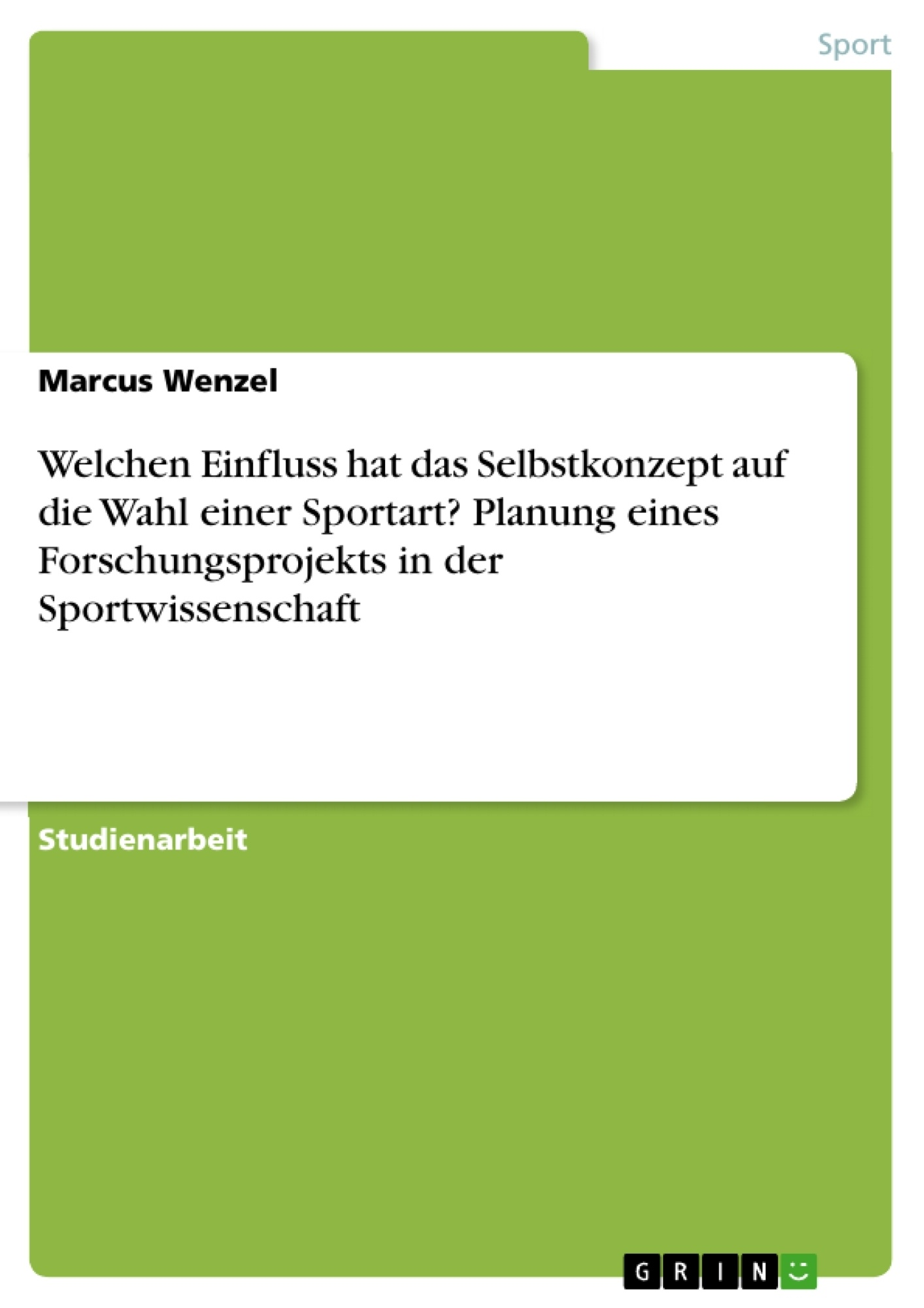 Titel: Welchen Einfluss hat das Selbstkonzept auf die Wahl einer Sportart? Planung eines Forschungsprojekts in der Sportwissenschaft
