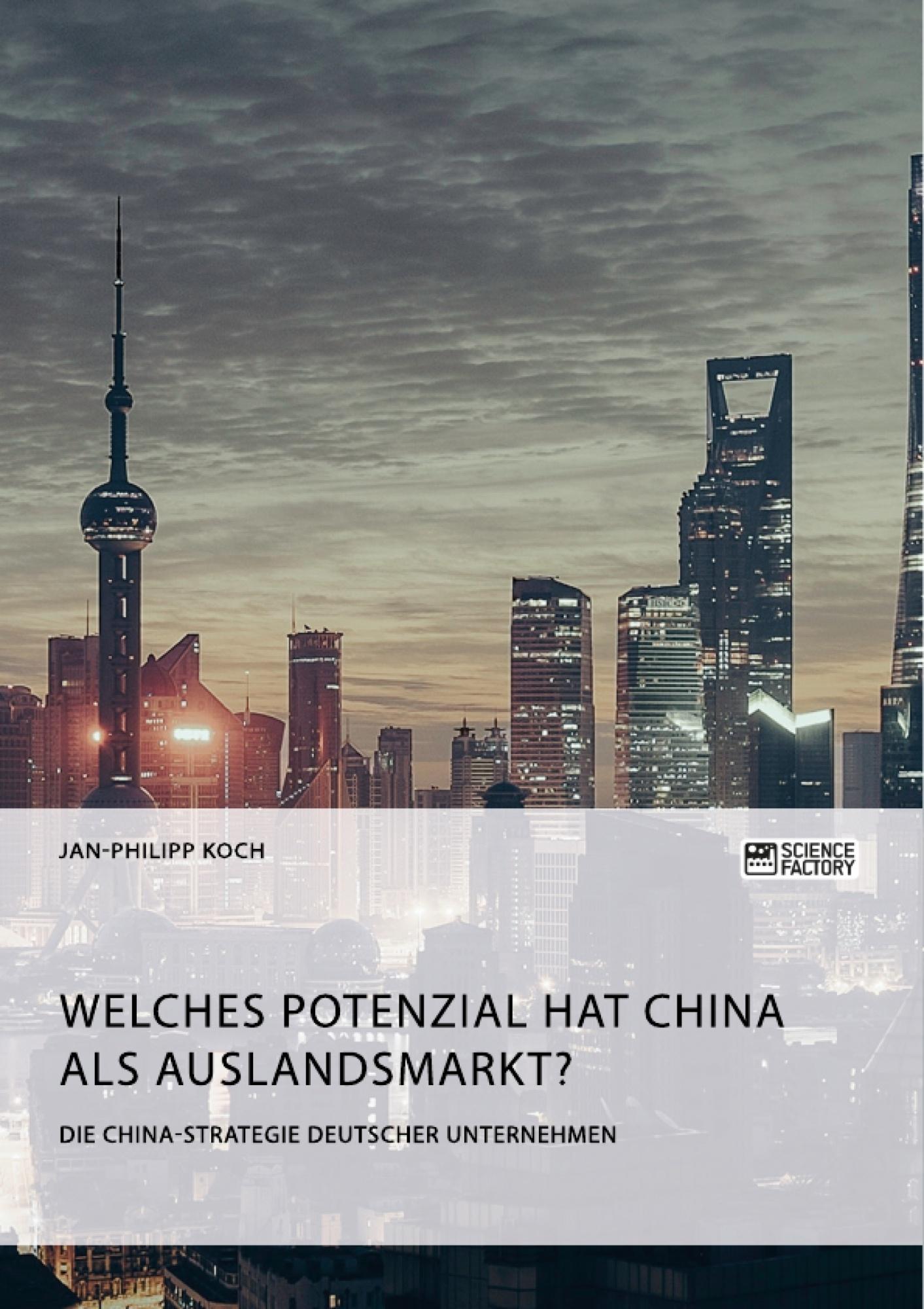 Titel: Die China-Strategie deutscher Unternehmen. Welches Potenzial hat China als Auslandsmarkt?