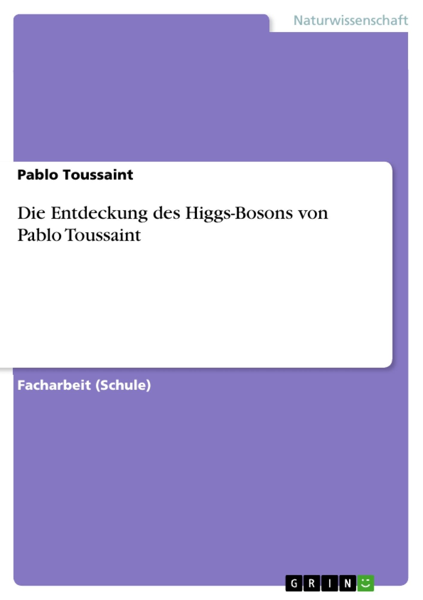 Titel: Die Entdeckung des Higgs-Bosons von Pablo Toussaint
