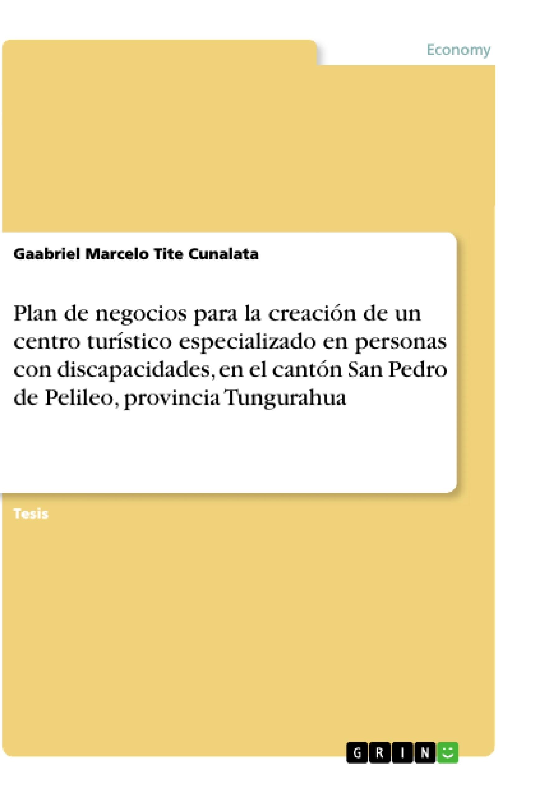 Título: Plan de negocios para la creación de un centro turístico especializado en personas con discapacidades, en el cantón San Pedro de Pelileo, provincia Tungurahua