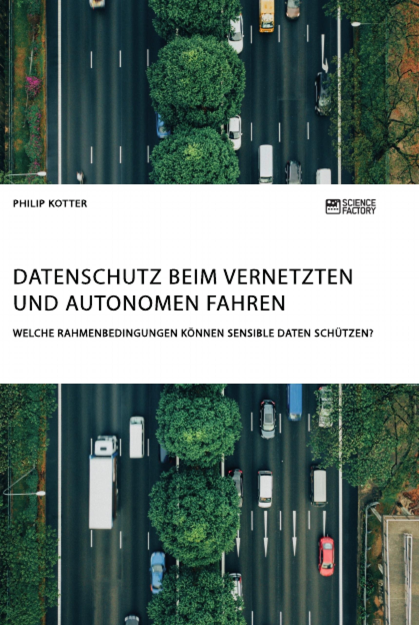 Titel: Datenschutz beim vernetzten und autonomen Fahren. Welche Rahmenbedingungen können sensible Daten schützen?