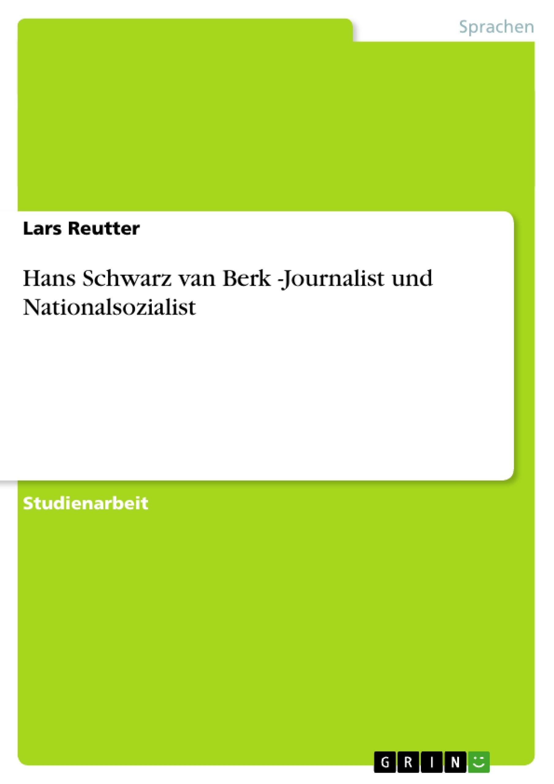 Titel: Hans Schwarz van Berk -Journalist und Nationalsozialist