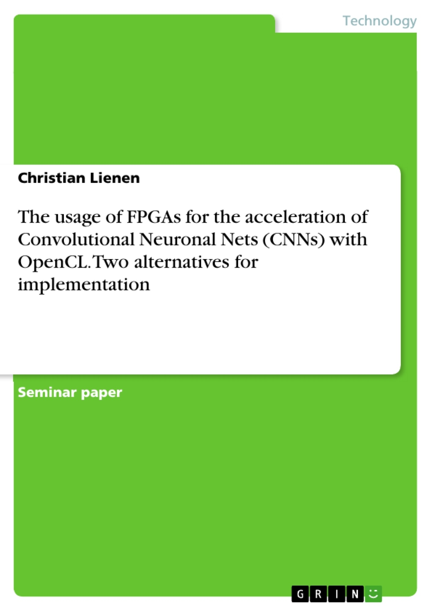 Title: The usage of FPGAs for the acceleration of Convolutional Neuronal Nets (CNNs) with OpenCL. Two alternatives for implementation