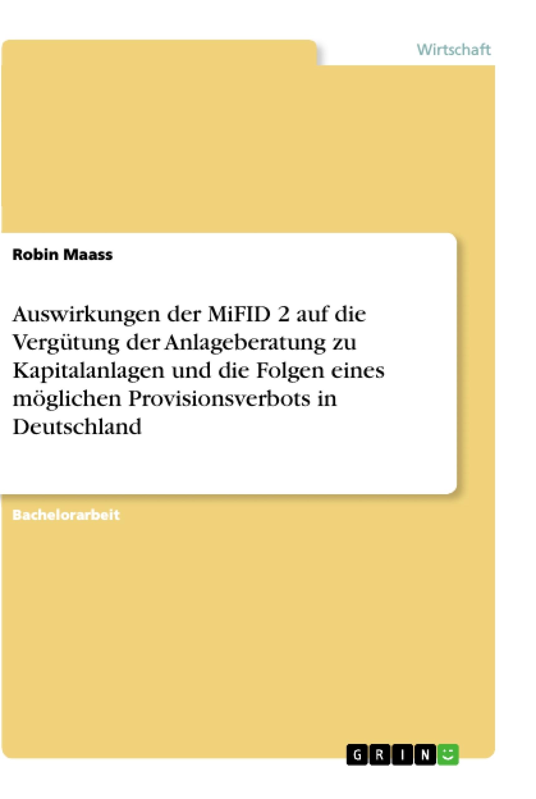 Titel: Auswirkungen der MiFID 2 auf die Vergütung der Anlageberatung zu Kapitalanlagen und die Folgen eines möglichen Provisionsverbots in Deutschland