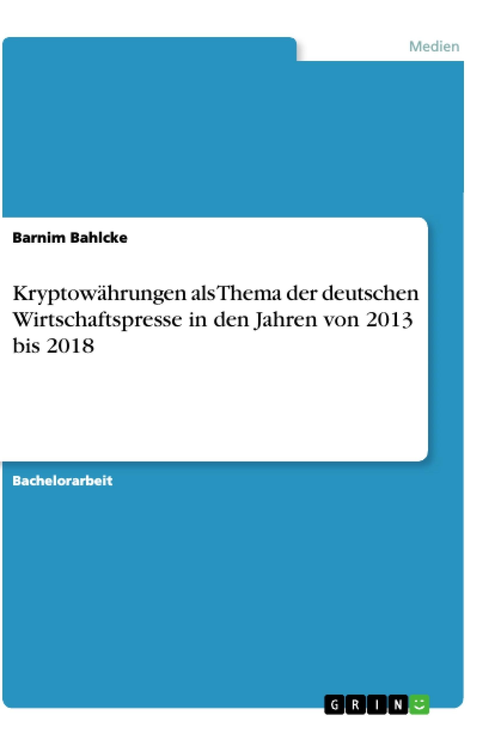 Titel: Kryptowährungen als Thema der deutschen Wirtschaftspresse in den Jahren von 2013 bis 2018