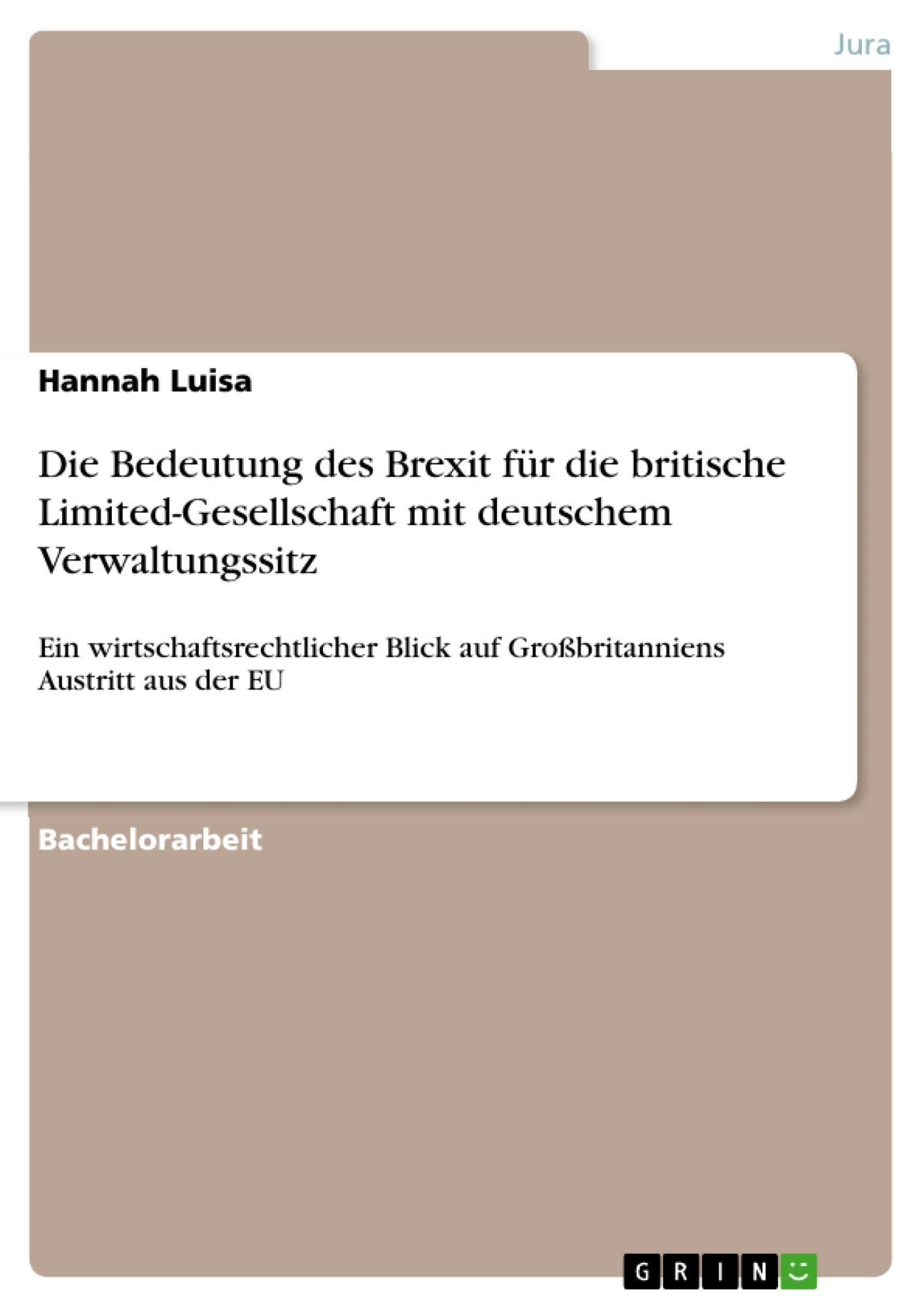 Titel: Die Bedeutung des Brexit für die britische Limited-Gesellschaft mit deutschem Verwaltungssitz