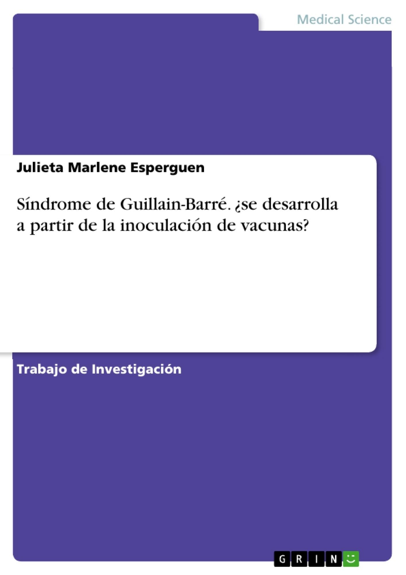 Título: Síndrome de Guillain-Barré. ¿se desarrolla a partir de la inoculación de vacunas?