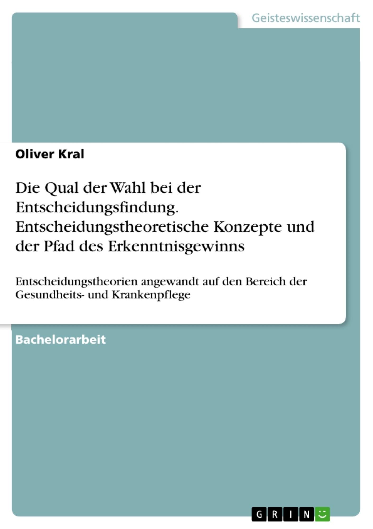 Titel: Die Qual der Wahl bei der Entscheidungsfindung. Entscheidungstheoretische Konzepte und der Pfad des Erkenntnisgewinns